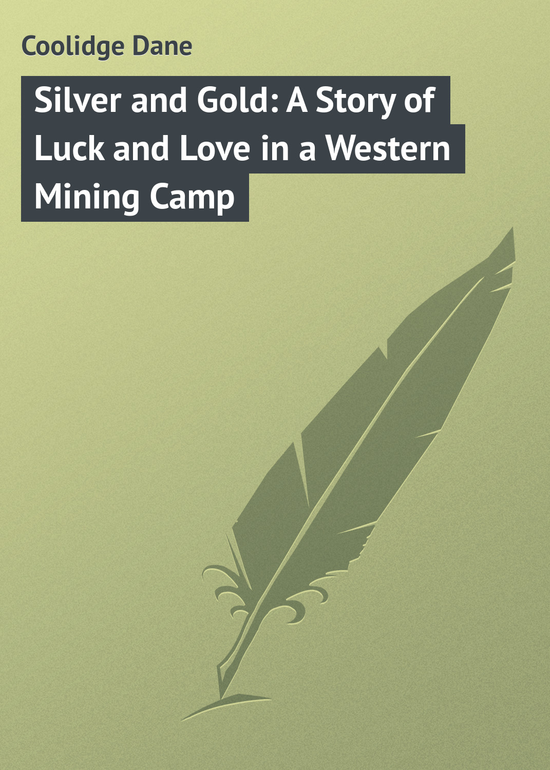 Coolidge Dane Silver and Gold: A Story of Luck and Love in a Western Mining Camp parks t thomas and mary a love story