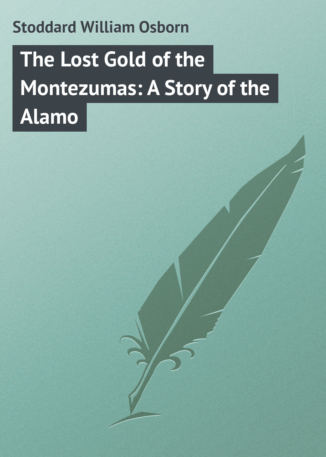 Stoddard William Osborn The Lost Gold of the Montezumas: A Story of the Alamo elane osborn which twin