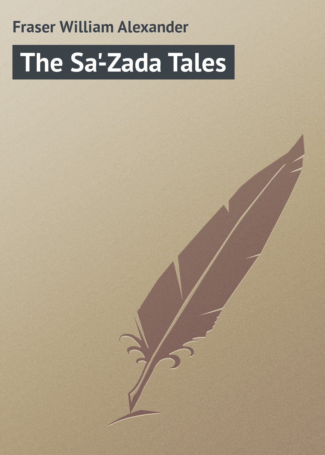 Fraser William Alexander The Sa'-Zada Tales william forde tales from portlaw volume 12 fourteen days