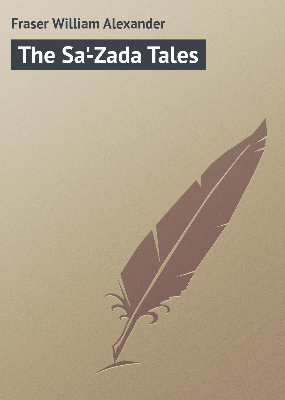 лучшая цена Fraser William Alexander The Sa'-Zada Tales