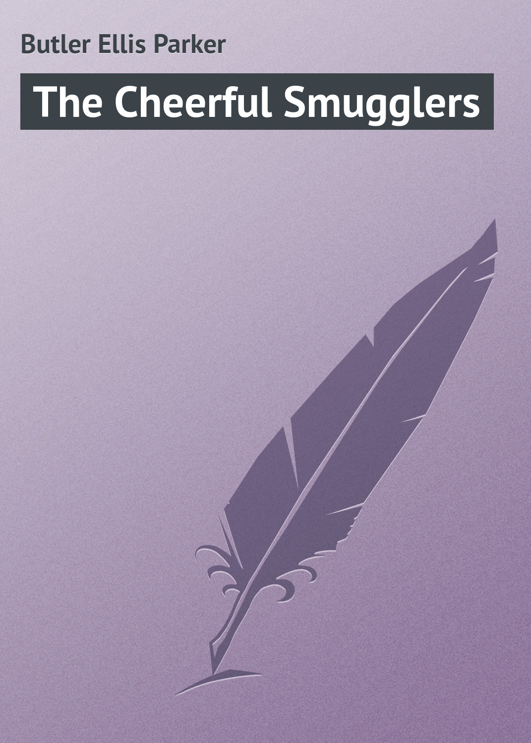 Butler Ellis Parker The Cheerful Smugglers butler ellis parker the revolt a play in one act