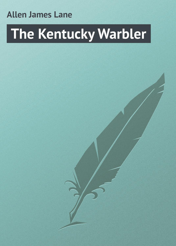 Allen James Lane The Kentucky Warbler allen james lane the last christmas tree an idyl of immortality