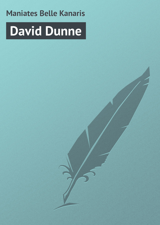 Maniates Belle Kanaris David Dunne maniates belle kanaris david dunne