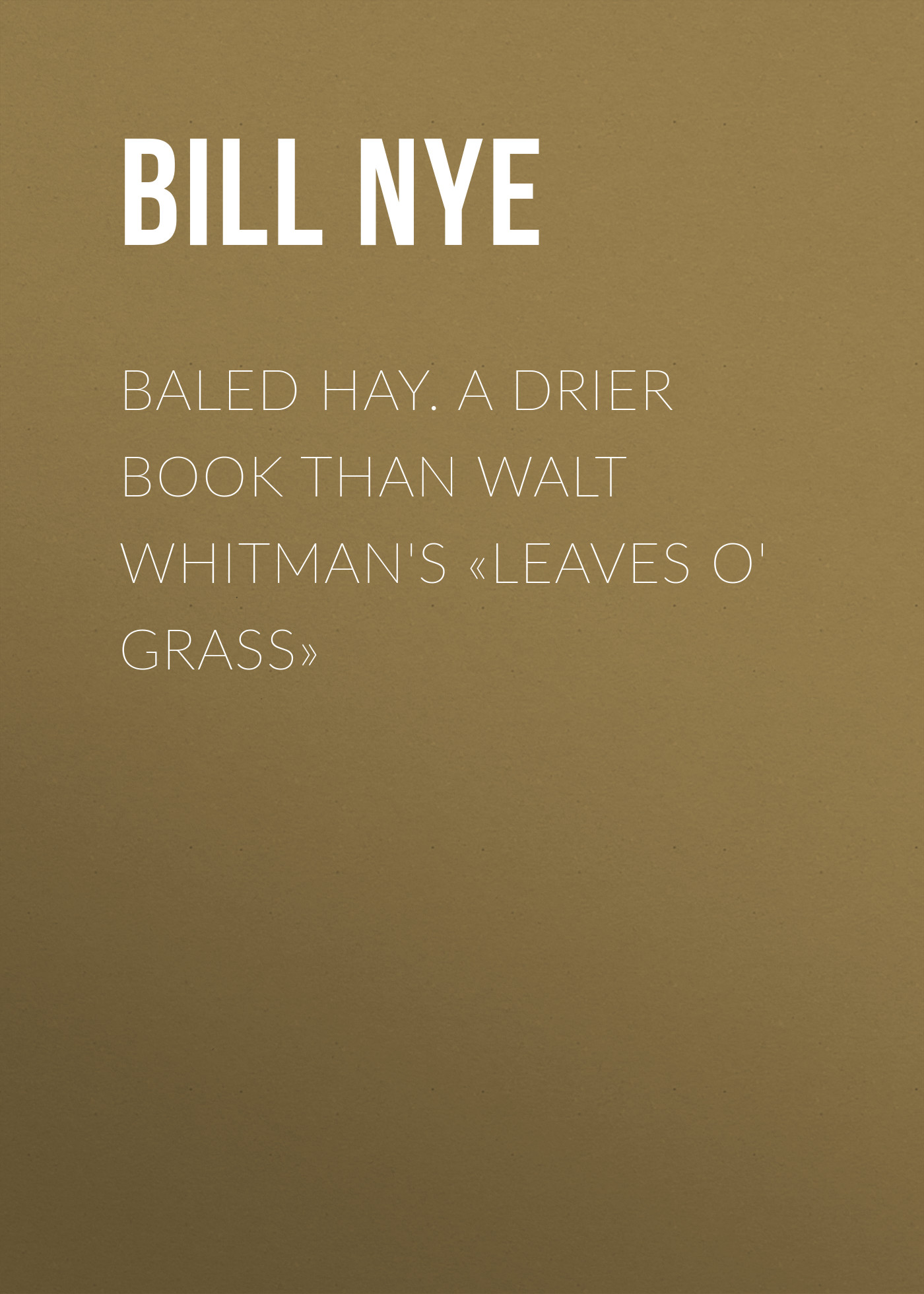 Nye Bill Baled Hay. A Drier Book than Walt Whitman's «Leaves o' Grass» blue grass leaves 3005 2015