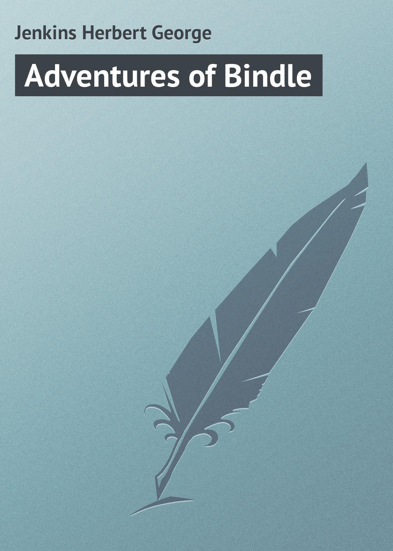 Jenkins Herbert George Adventures of Bindle цены онлайн