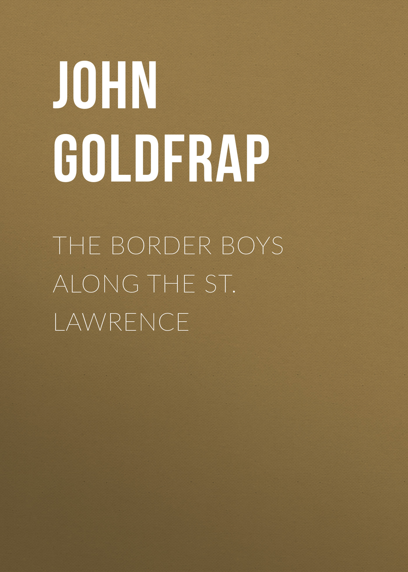 Goldfrap John Henry The Border Boys Along the St. Lawrence henry james the europeans