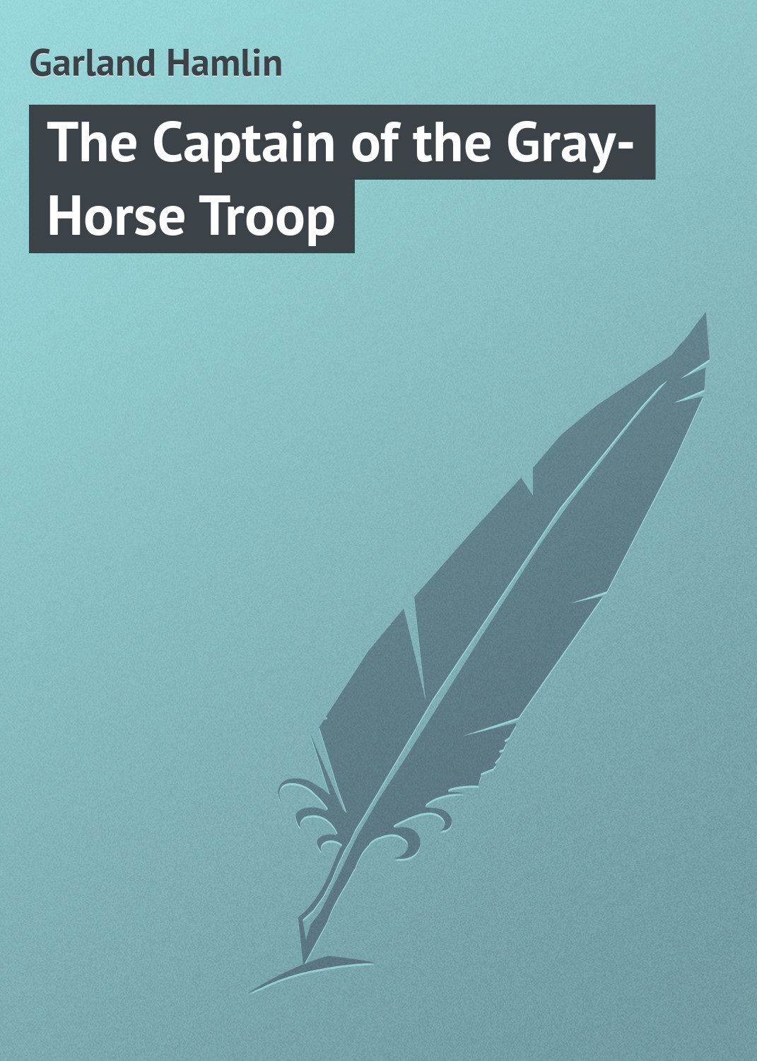 Garland Hamlin The Captain of the Gray-Horse Troop garland hamlin a pioneer mother