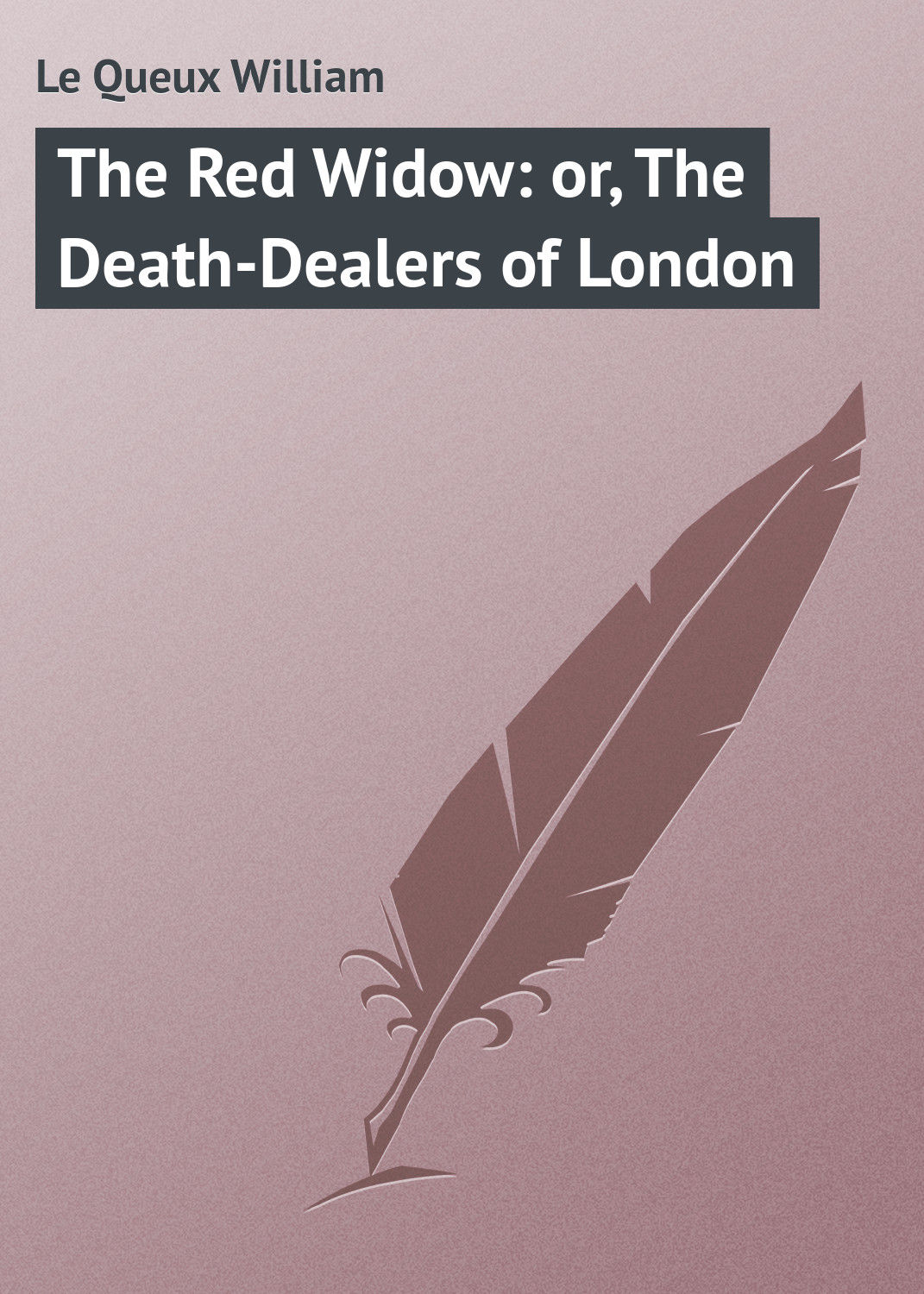 Le Queux William The Red Widow: or, The Death-Dealers of London a new lease of death