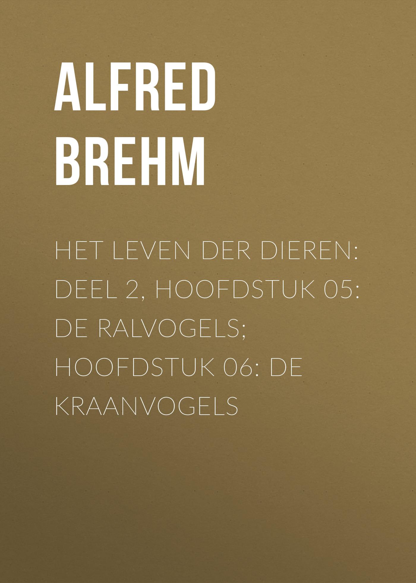 лучшая цена Brehm Alfred Edmund Het Leven der Dieren: Deel 2, Hoofdstuk 05: De Ralvogels; Hoofdstuk 06: De Kraanvogels