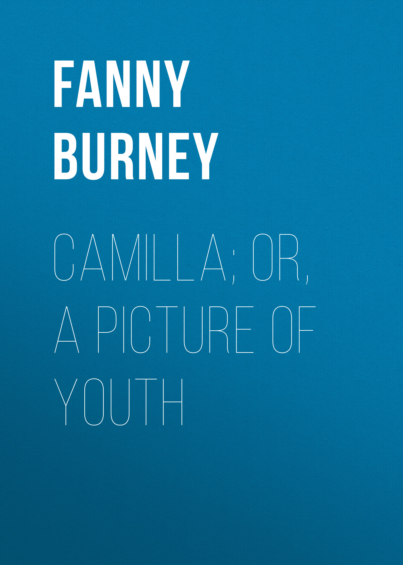 Burney Fanny Camilla; or, A Picture of Youth
