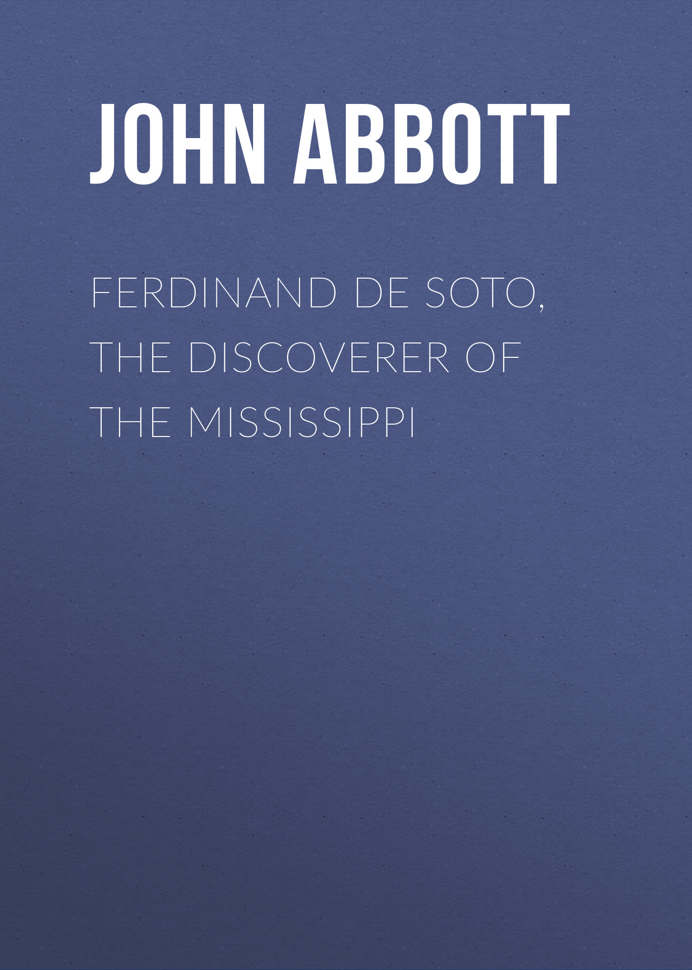 Abbott John Stevens Cabot Ferdinand De Soto, The Discoverer of the Mississippi amanda stevens the dollmaker
