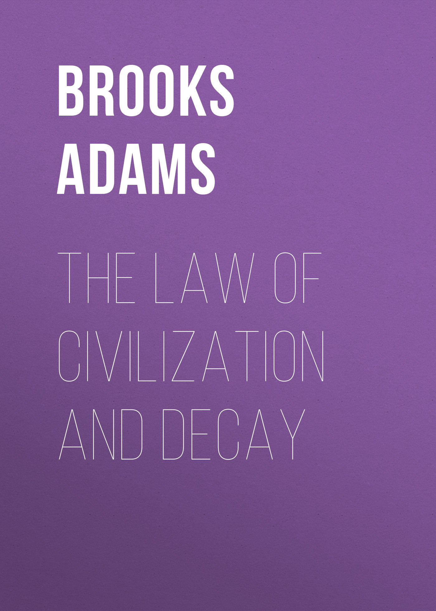 Adams Brooks The Law of Civilization and Decay john adams the death of klinghoffer