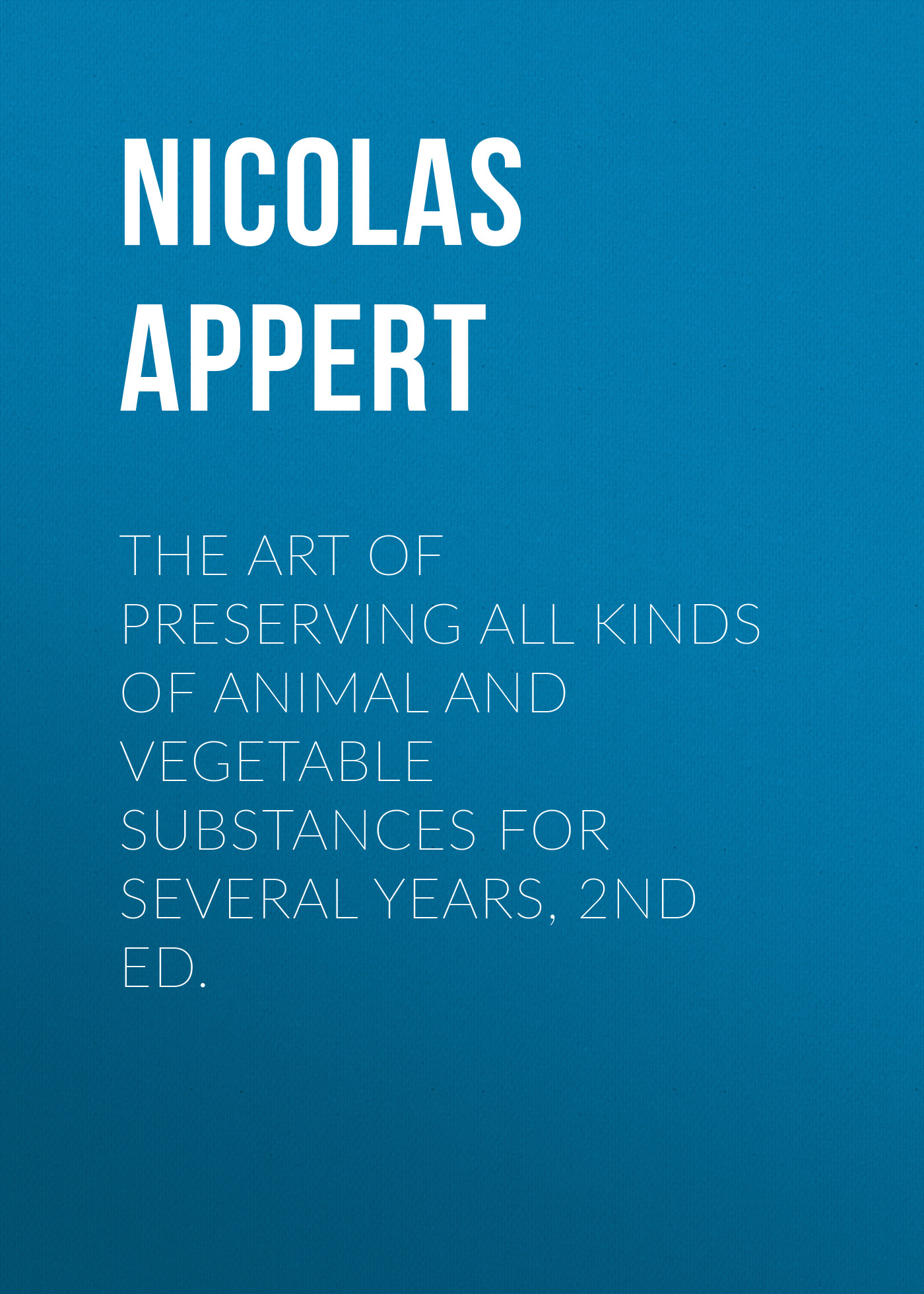 Appert Nicolas The Art of Preserving All Kinds of Animal and Vegetable Substances for Several Years, 2nd ed. aiboully original 10 1 inch android tablets 7 0 os octa core 4gb ram 64gb rom 3g phone call tablet dual sim camera gps fm 9 7