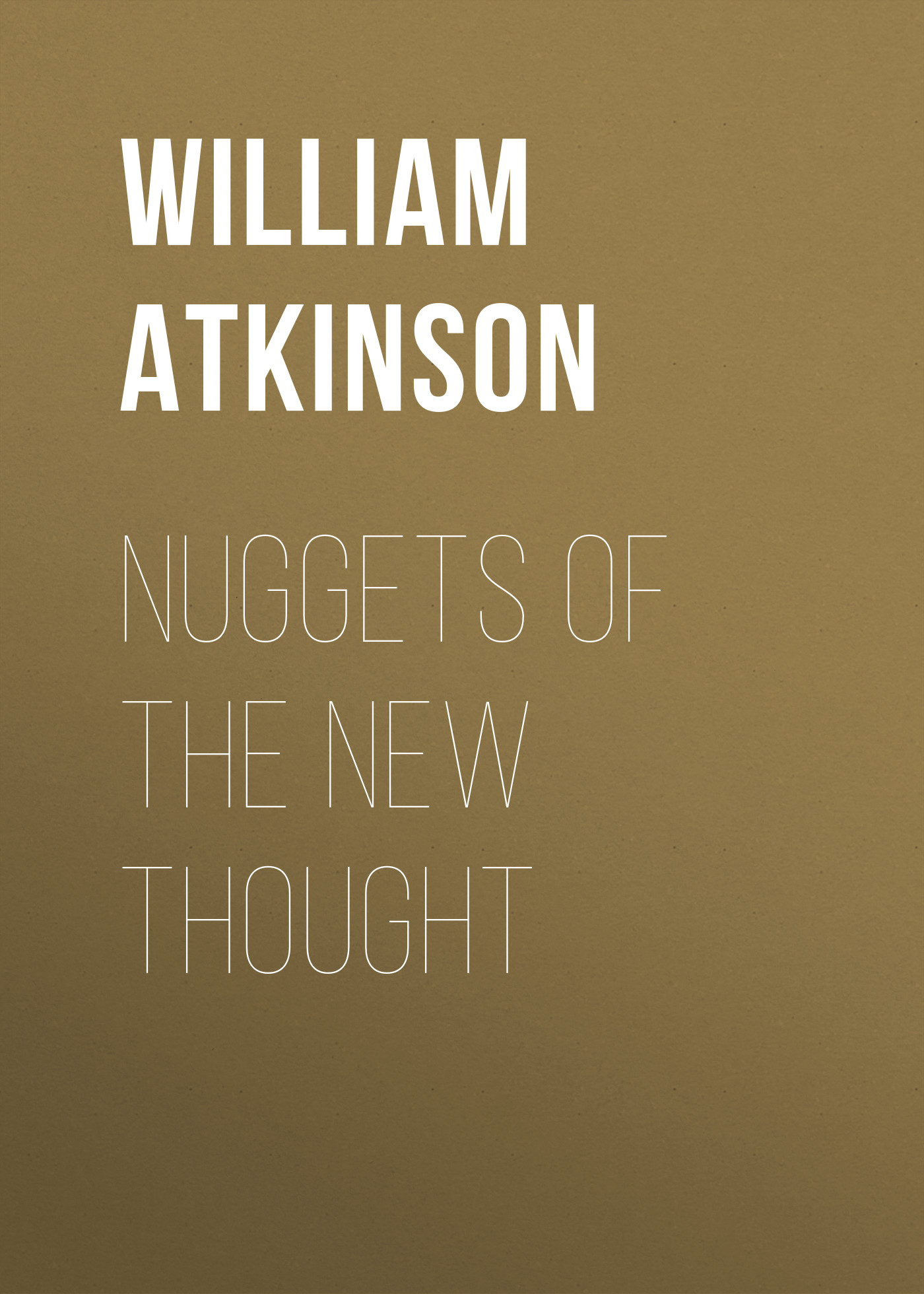 Atkinson William Walker Nuggets of the New Thought william walker atkinson telepathy its theory facts and proof