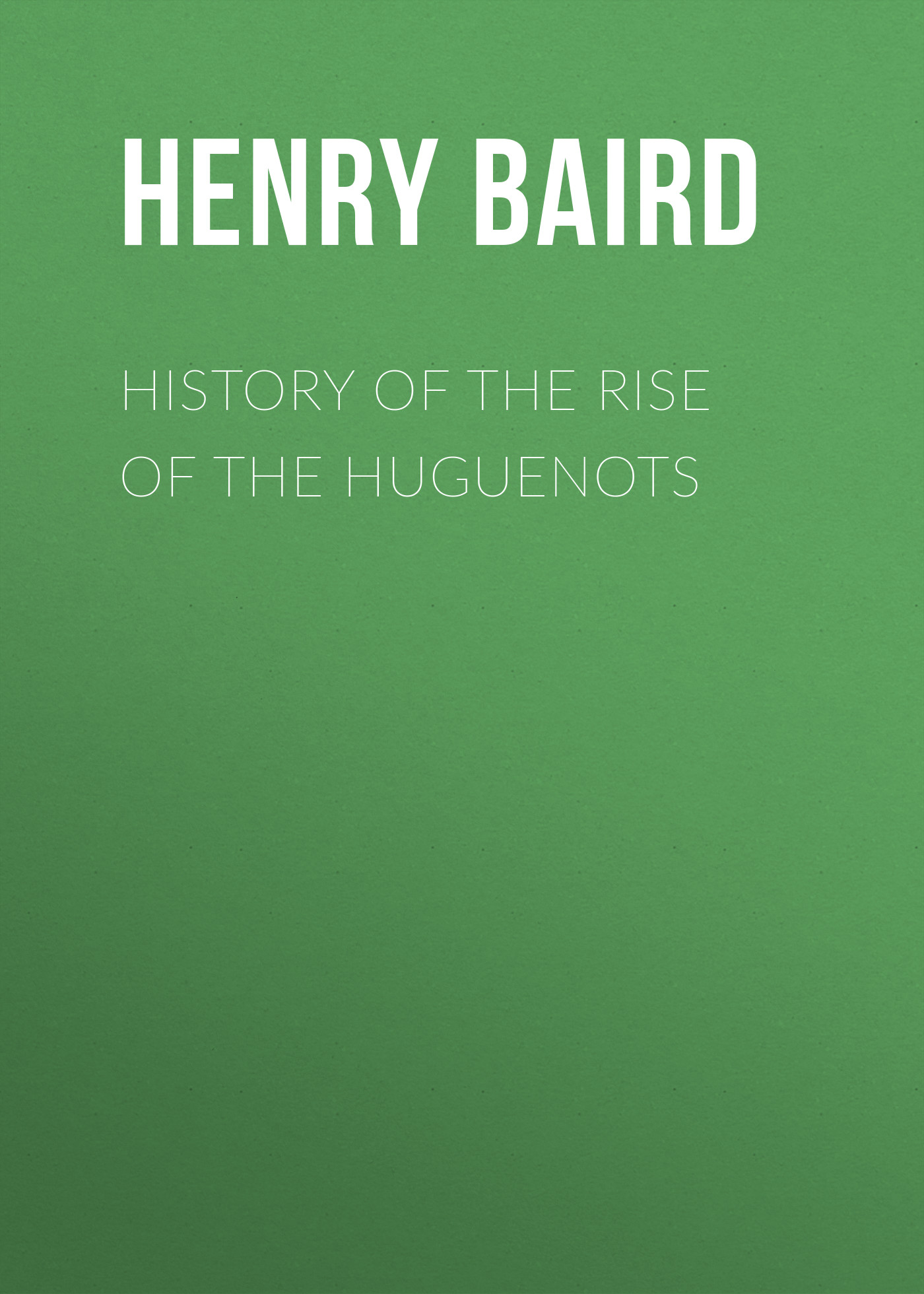Baird Henry Martyn History of the Rise of the Huguenots accept – the rise of chaos cd