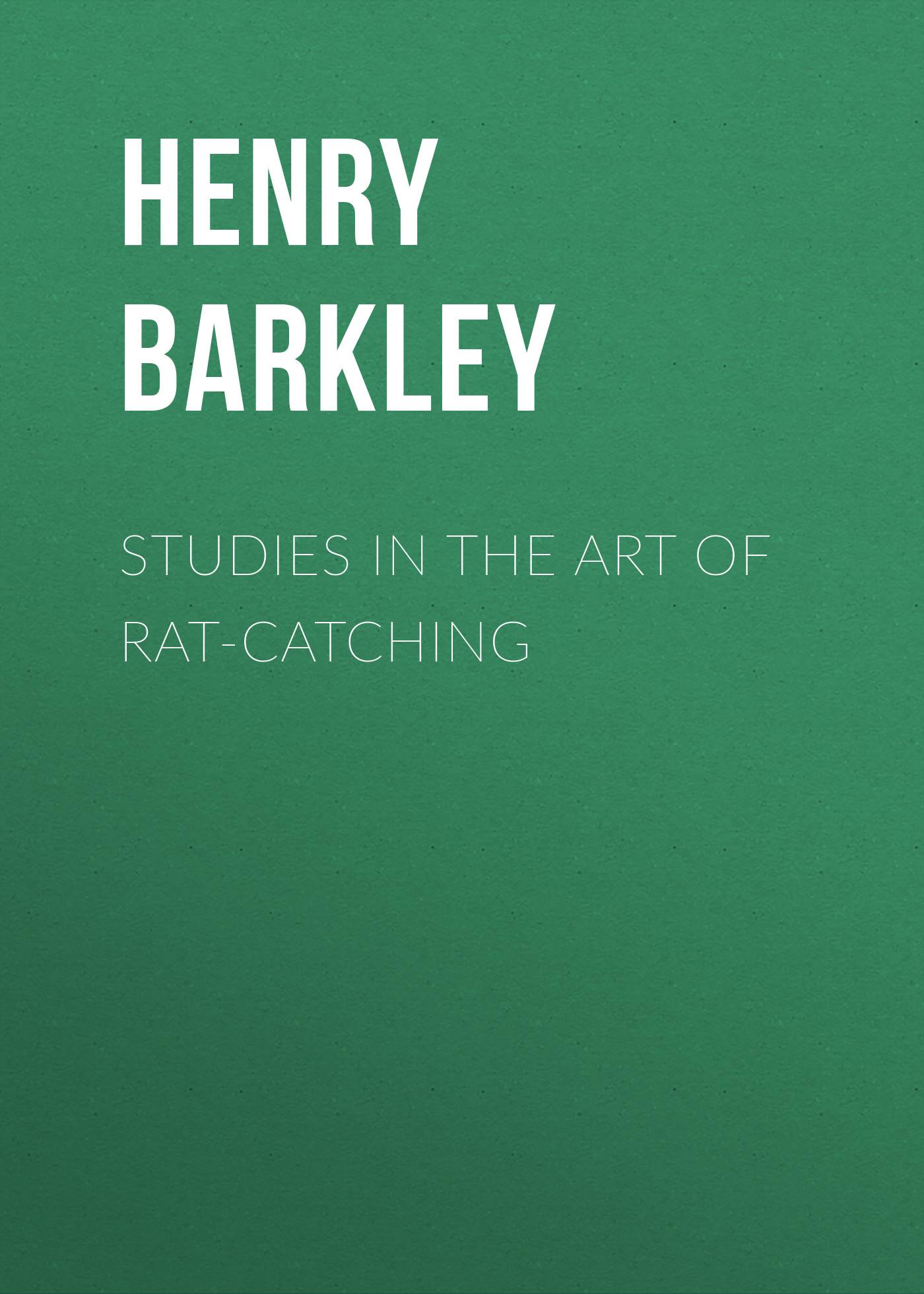 Barkley Henry C. Studies in the Art of Rat-catching