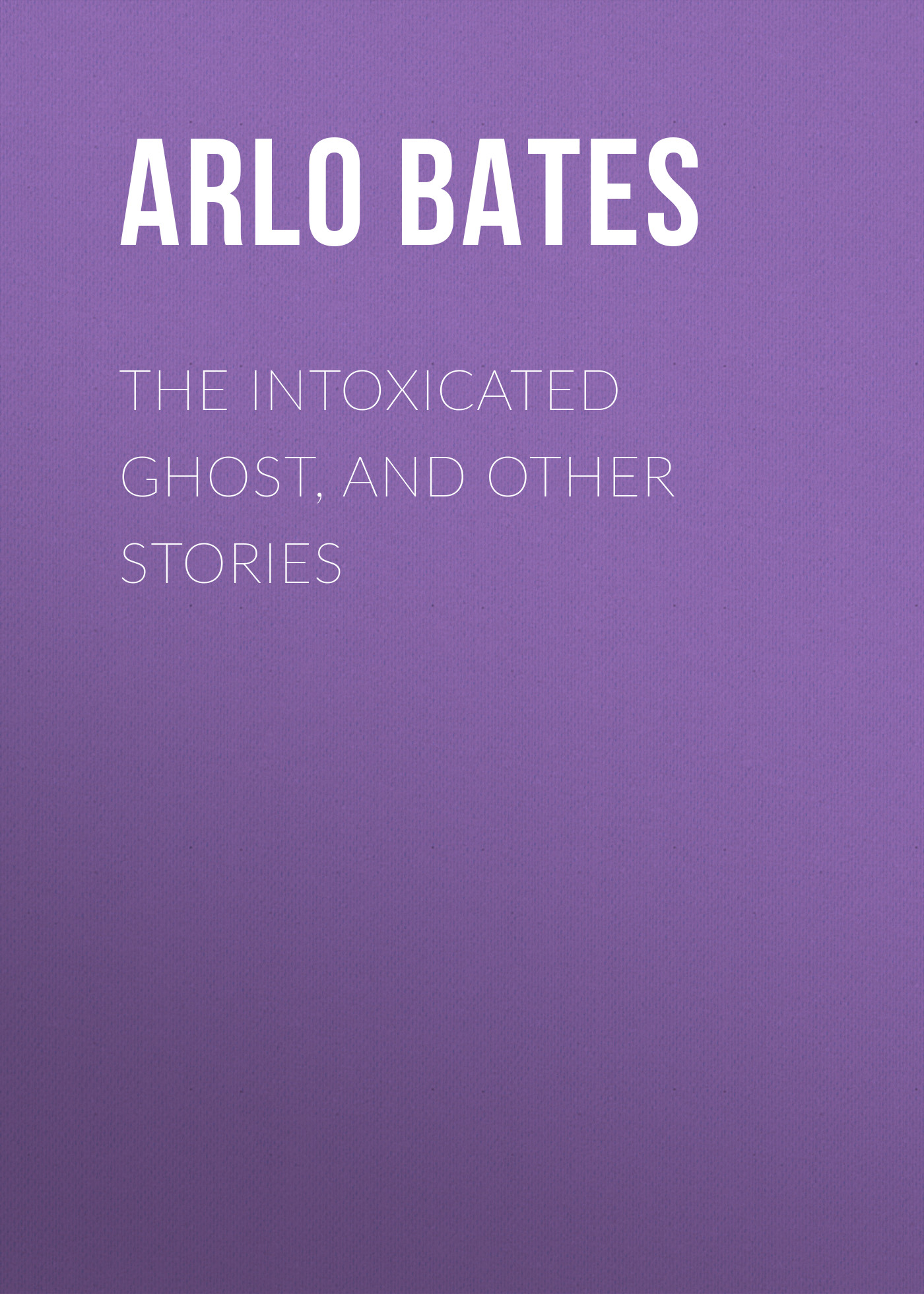 Bates Arlo The Intoxicated Ghost, and other stories the ghost and the femme fatale