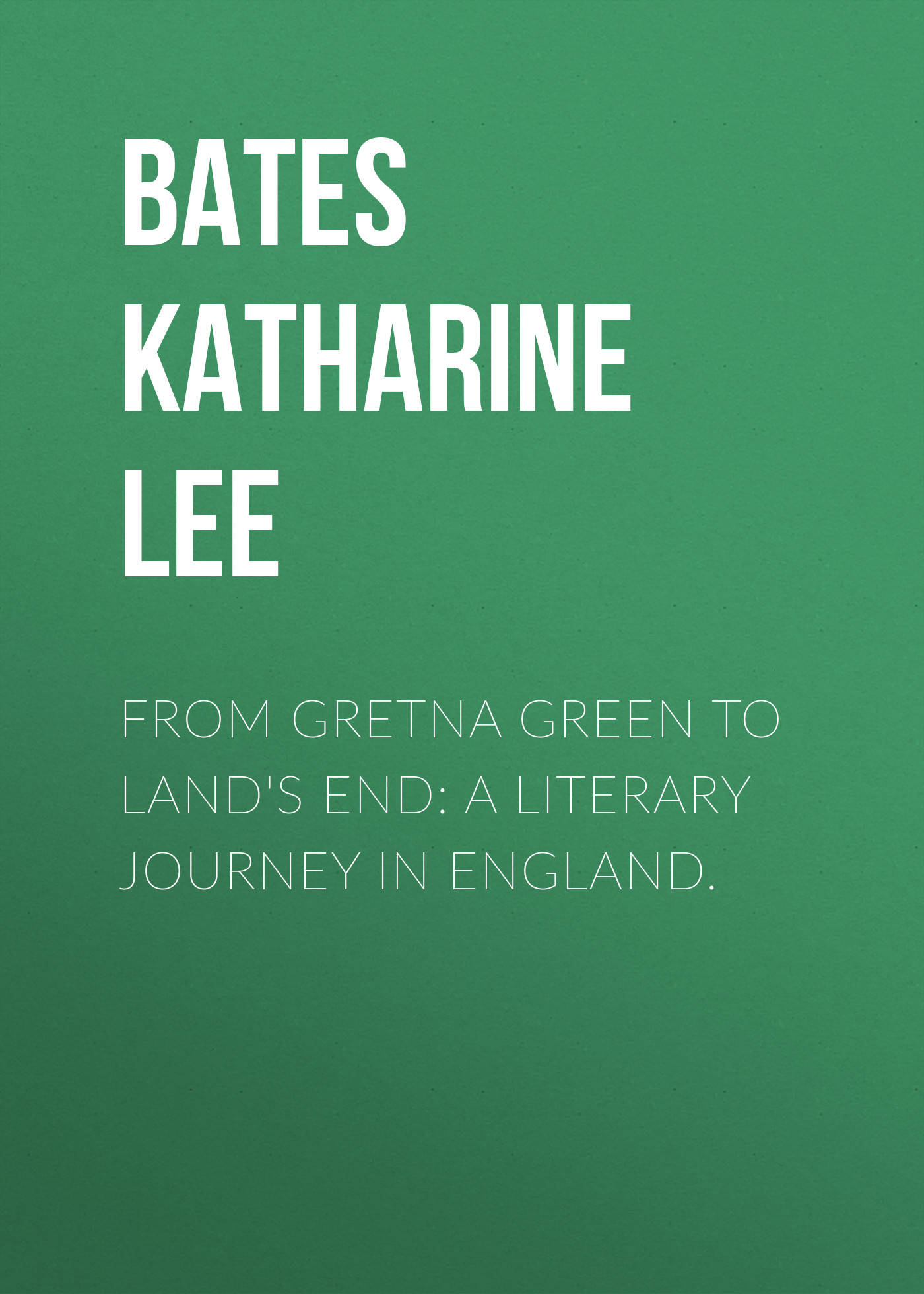 Katharine Lee Bates From Gretna Green to Land's End: A Literary Journey in England. katharine lee bates in sunny spain with pilarica and rafael