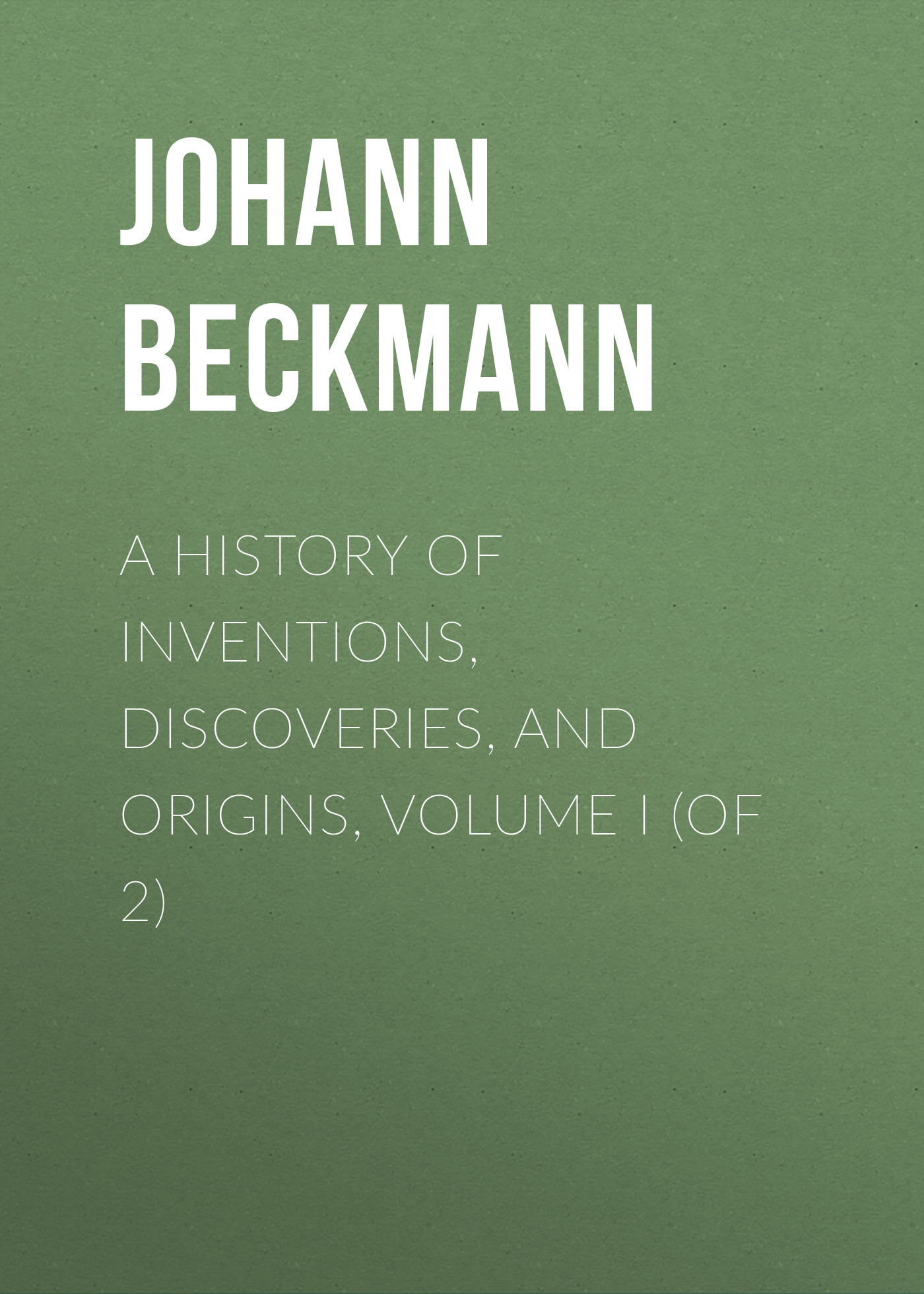 Johann Beckmann A History of Inventions, Discoveries, and Origins, Volume I (of 2) hyatt regency origins origins 30ml
