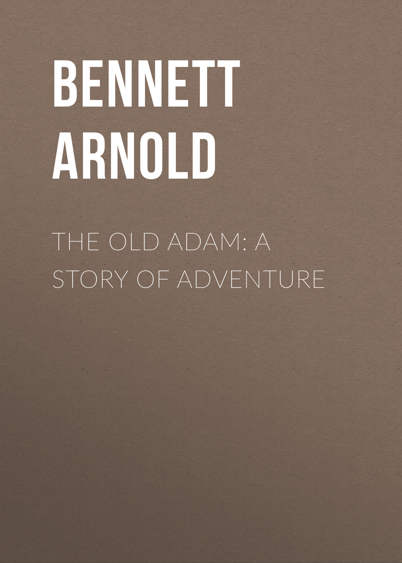 цены Bennett Arnold The Old Adam: A Story of Adventure