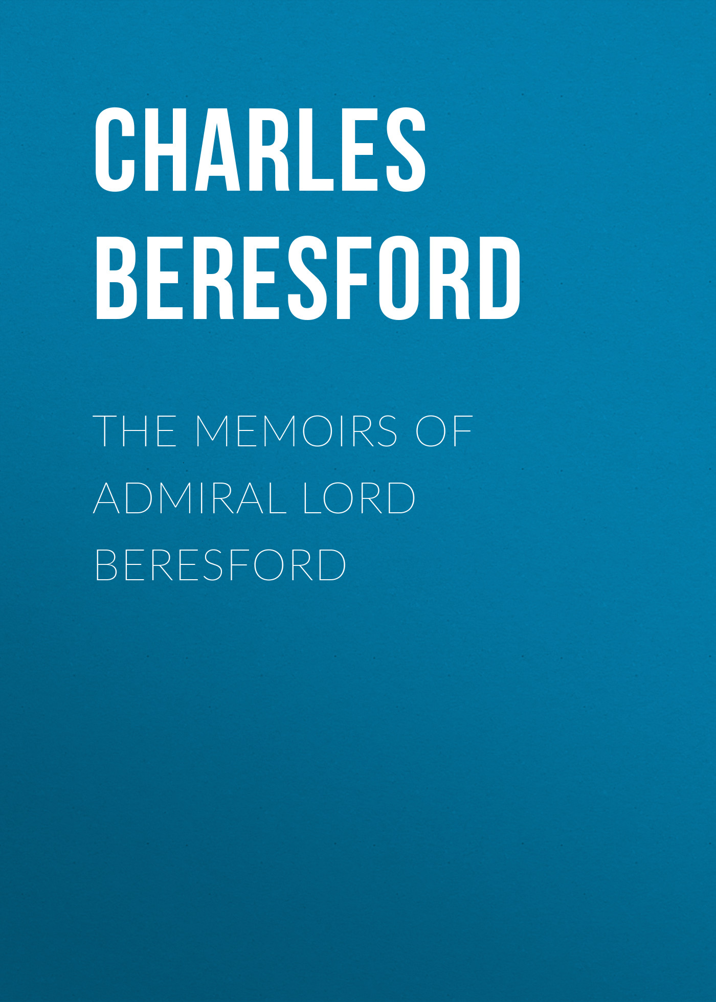 Beresford Charles William De la Poer Beresford The Memoirs of Admiral Lord Beresford walter de la mare memoirs of a midget