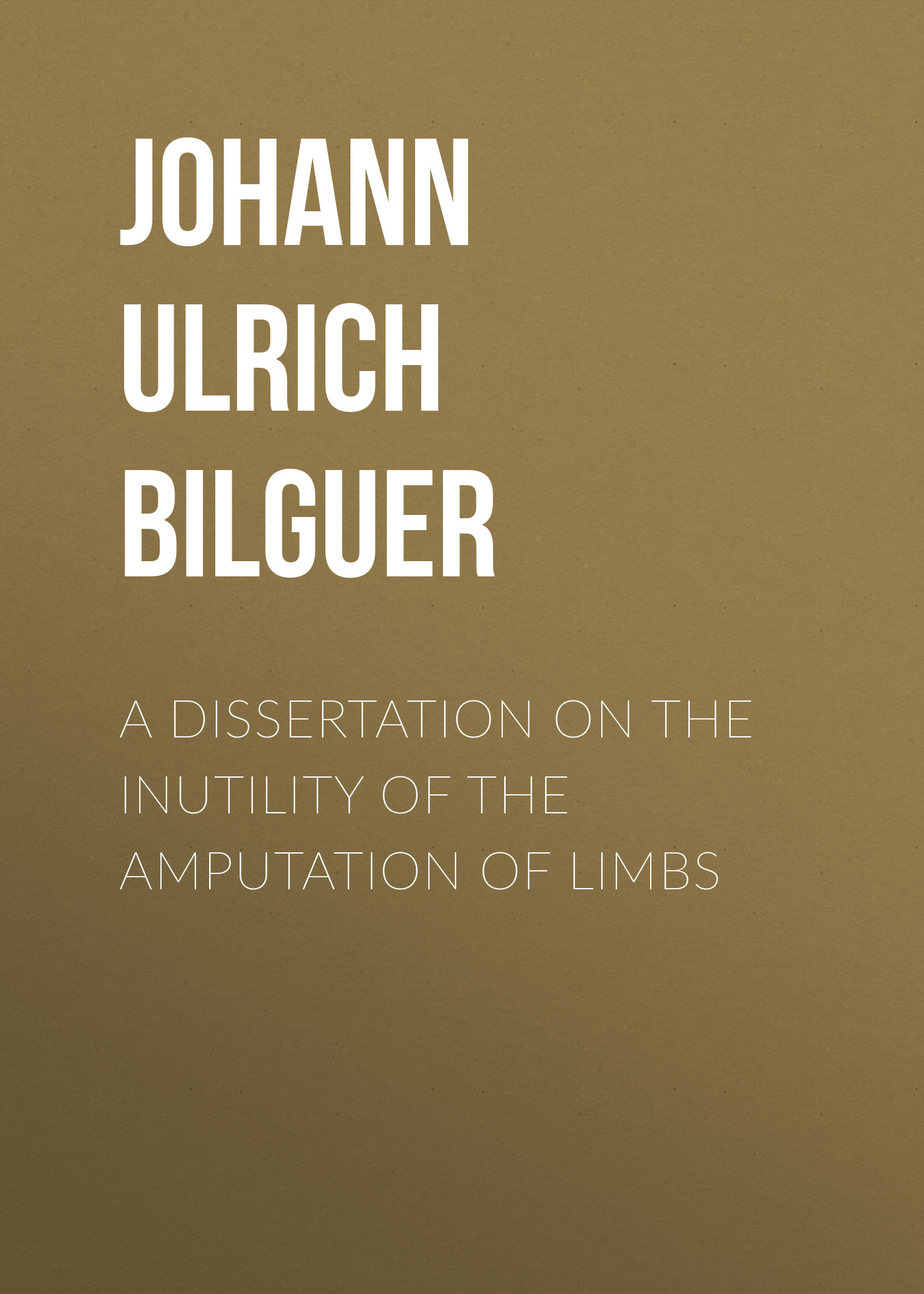 Johann Ulrich Bilguer A dissertation on the inutility of the amputation of limbs effect of fruits of opuntia ficus indica on hemolytic anemia