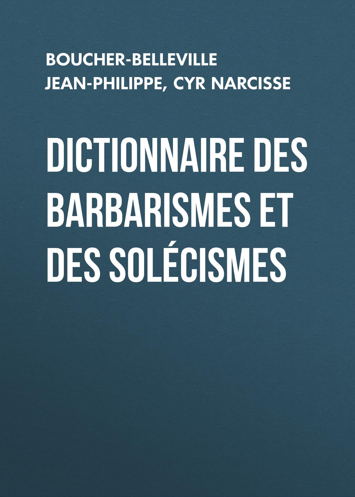 Cyr Narcisse Dictionnaire des barbarismes et des solécismes dictionnaire des citations francaises