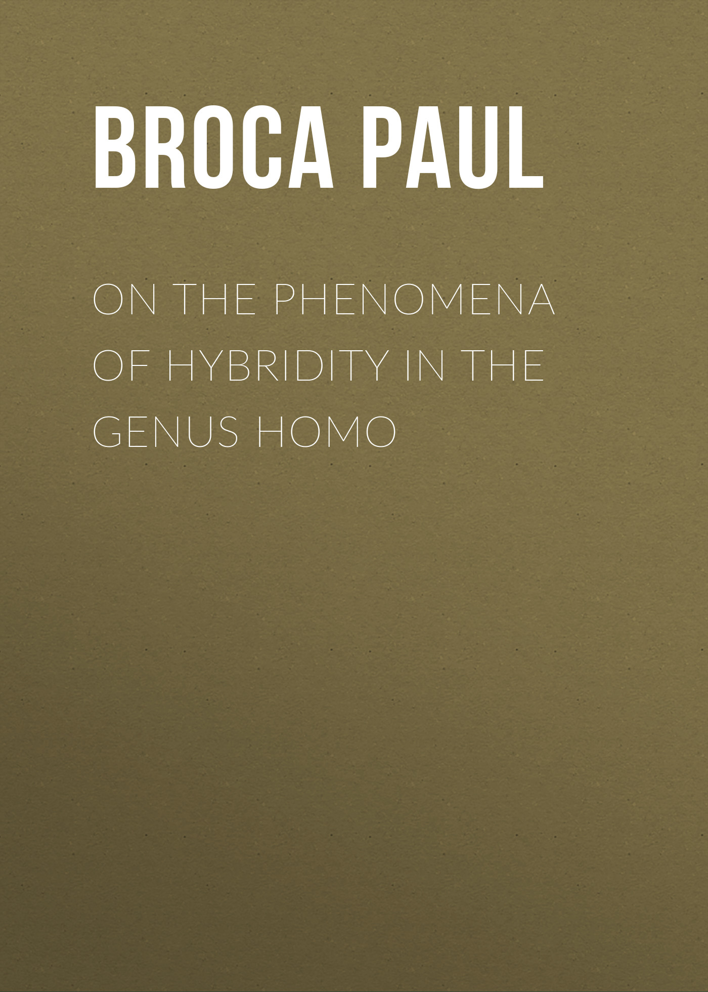 Broca Paul On the Phenomena of Hybridity in the Genus Homo transport phenomena in porous media iii