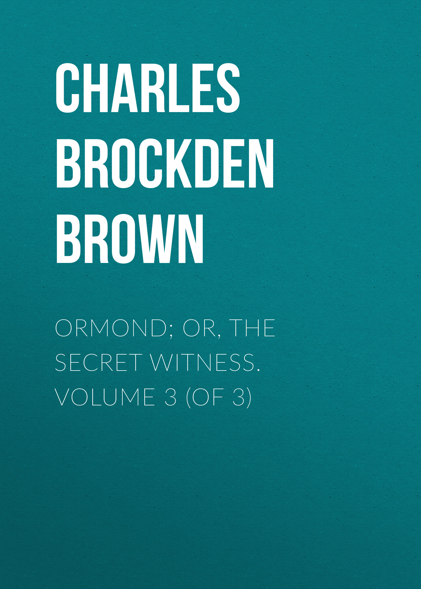Charles Brockden Brown Ormond; Or, The Secret Witness. Volume 3 (of 3) battlepug volume 3