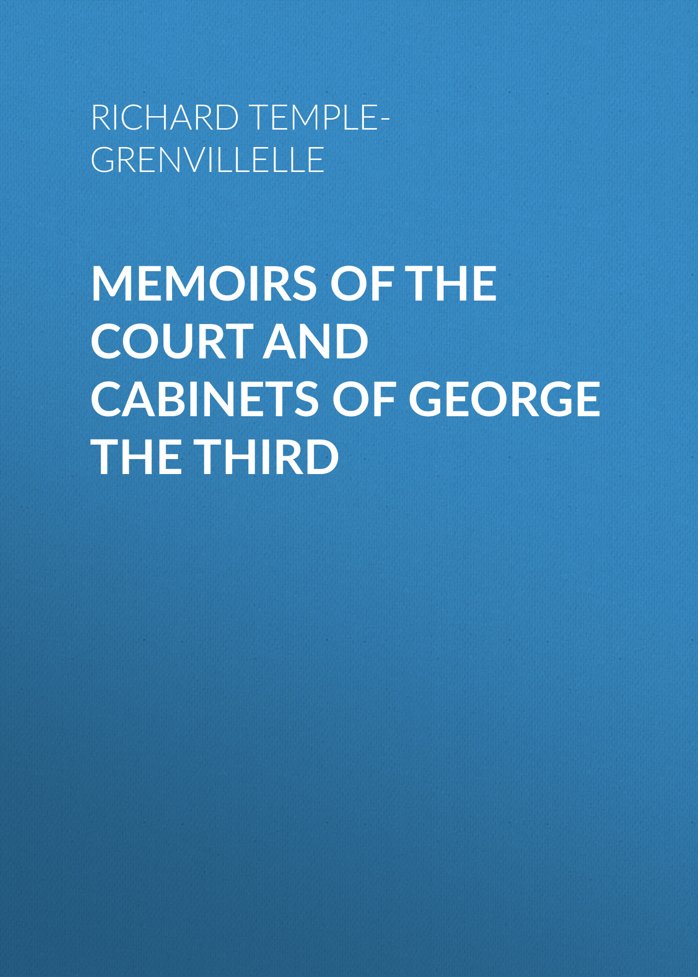 Richard Temple-Grenvillelle Memoirs of the Court and Cabinets of George the Third george gordon byron childe harold s pilgrimage canto the third