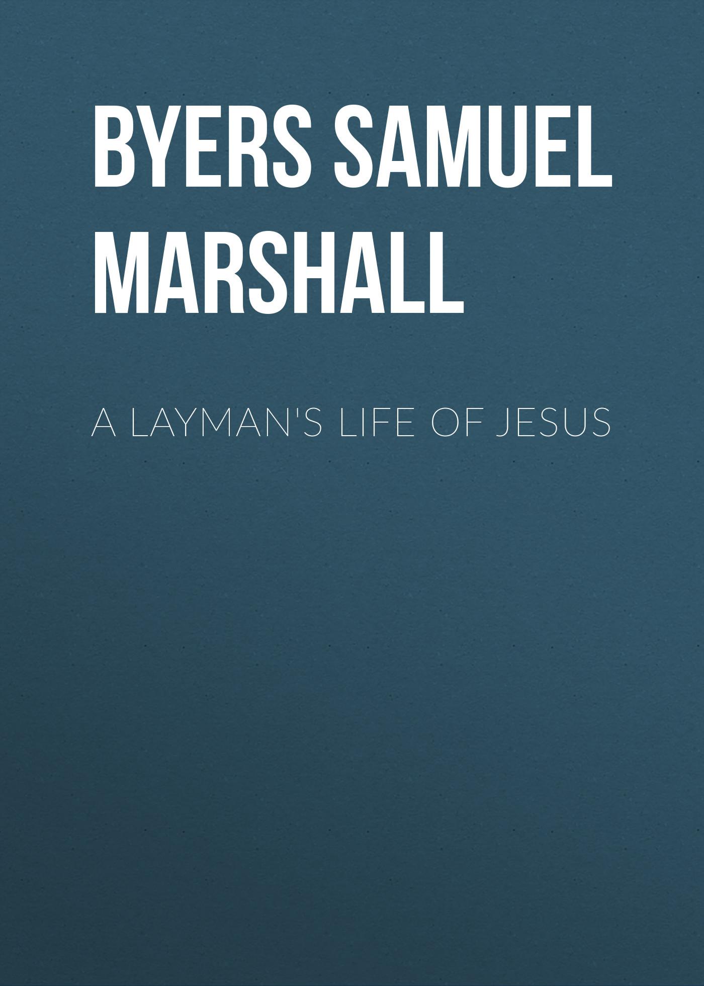Byers Samuel Hawkins Marshall A Layman's Life of Jesus h m chapin life of deacon samuel chapin of springfield