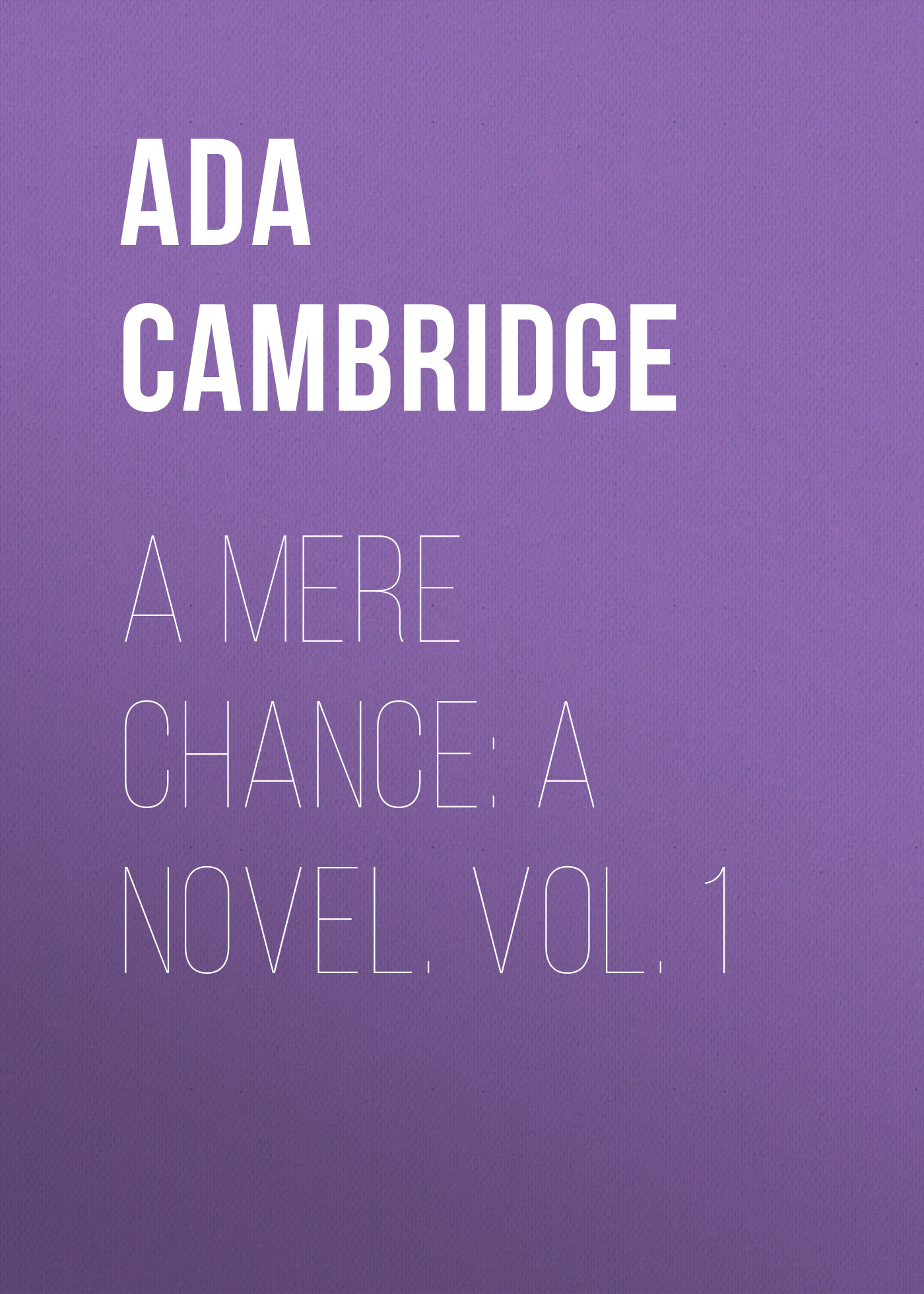 лучшая цена Ada Cambridge A Mere Chance: A Novel. Vol. 1