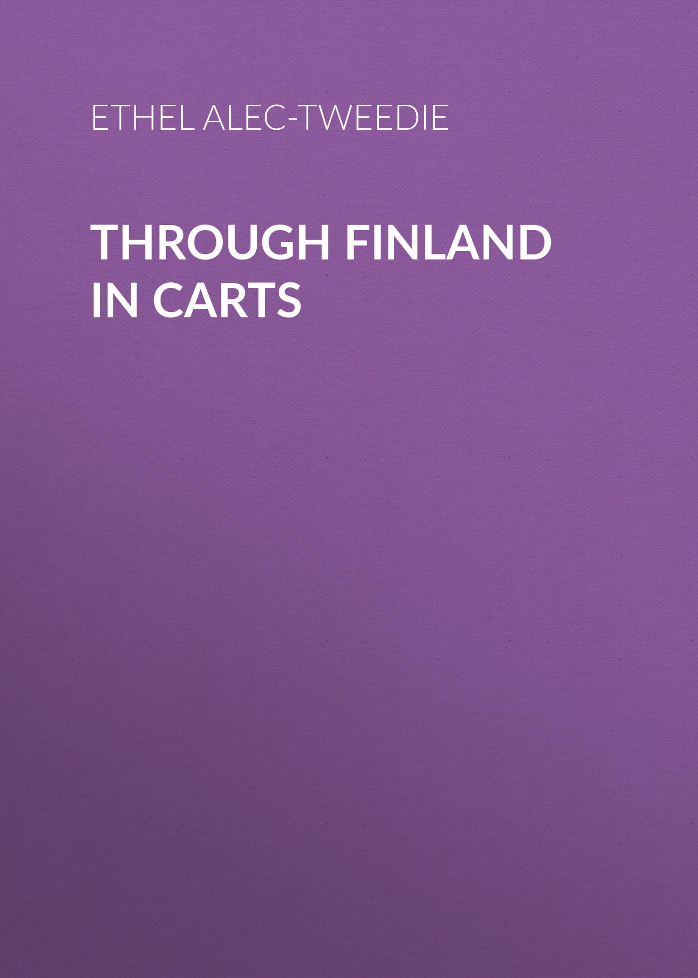 Ethel Alec-Tweedie Through Finland in Carts alec mcguire luther