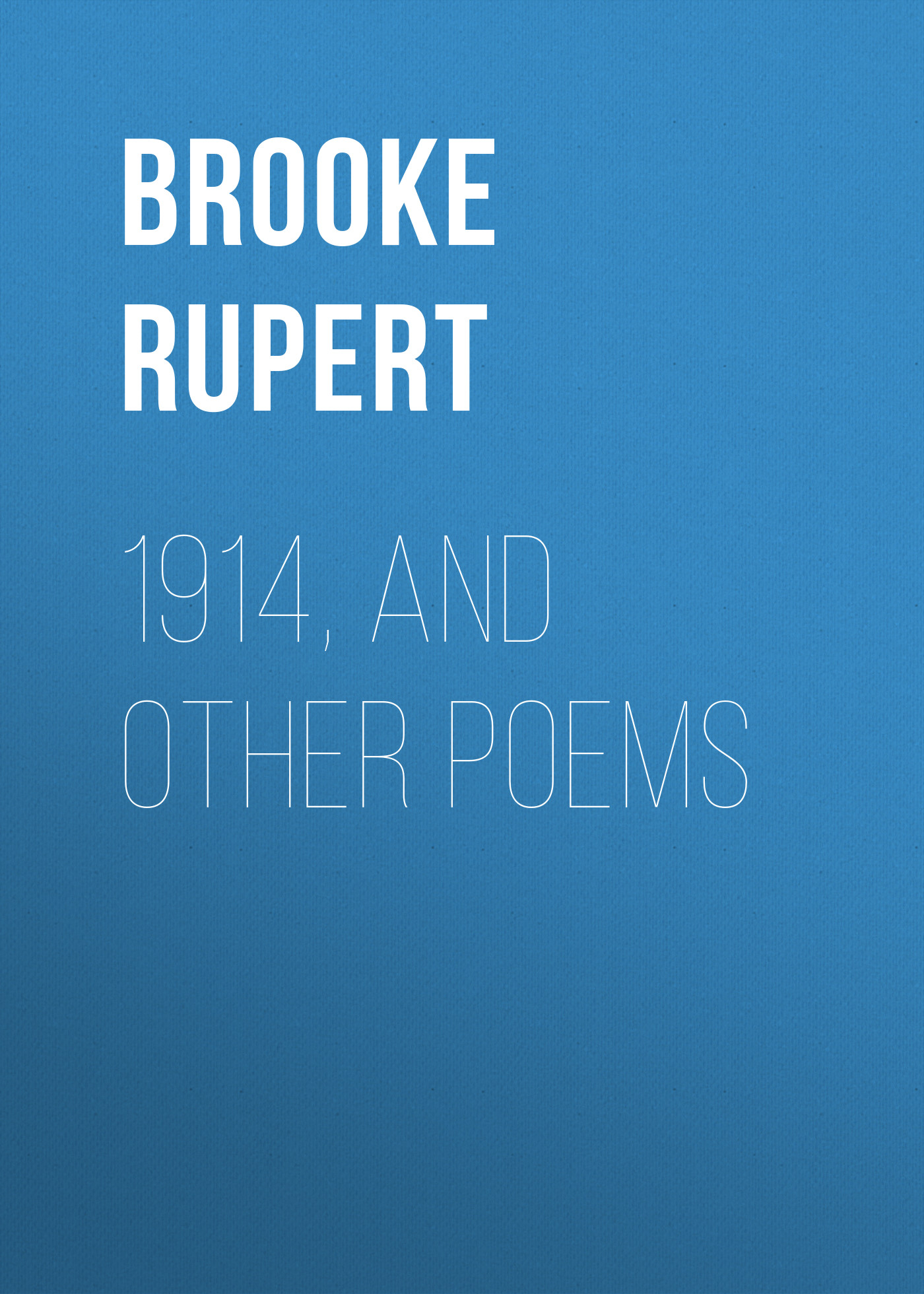 Brooke Rupert 1914, and Other Poems