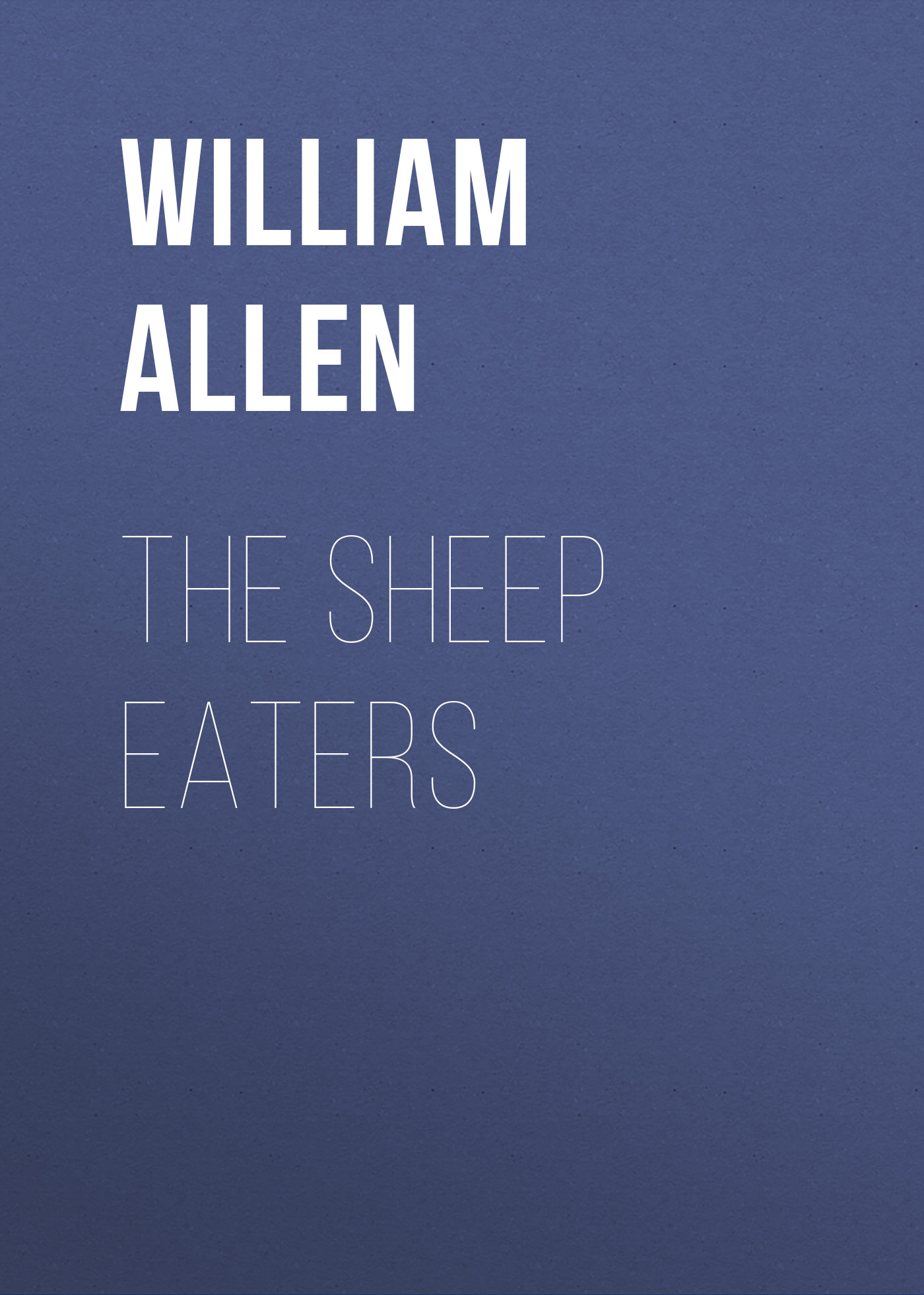 Allen William Alonzo The Sheep Eaters