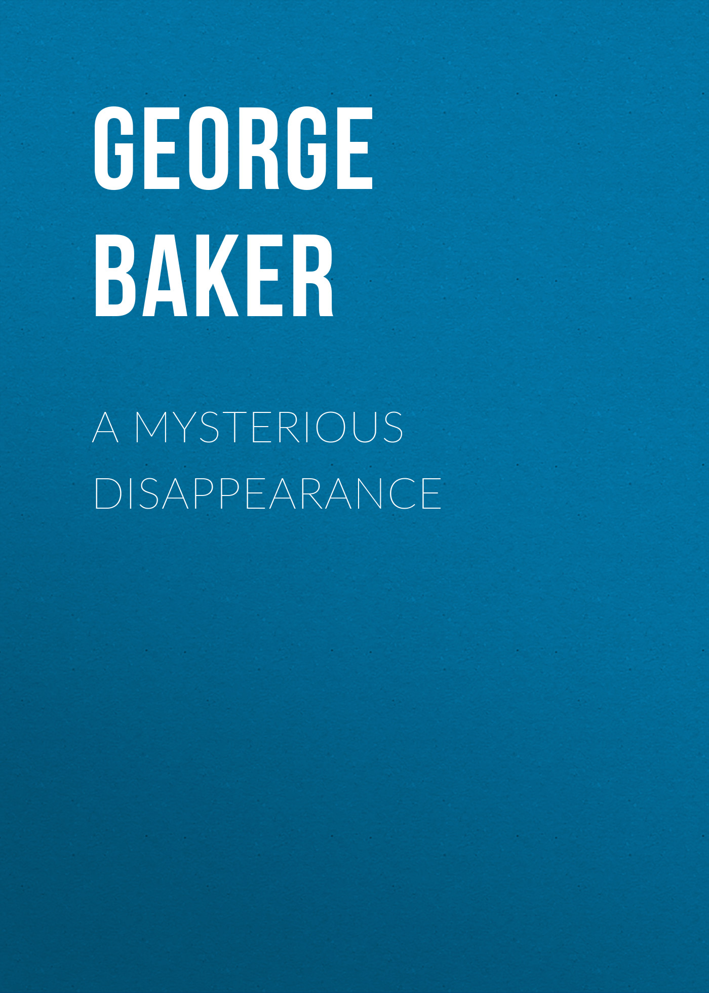 Baker George Melville A Mysterious Disappearance baker george melville the duchess of dublin