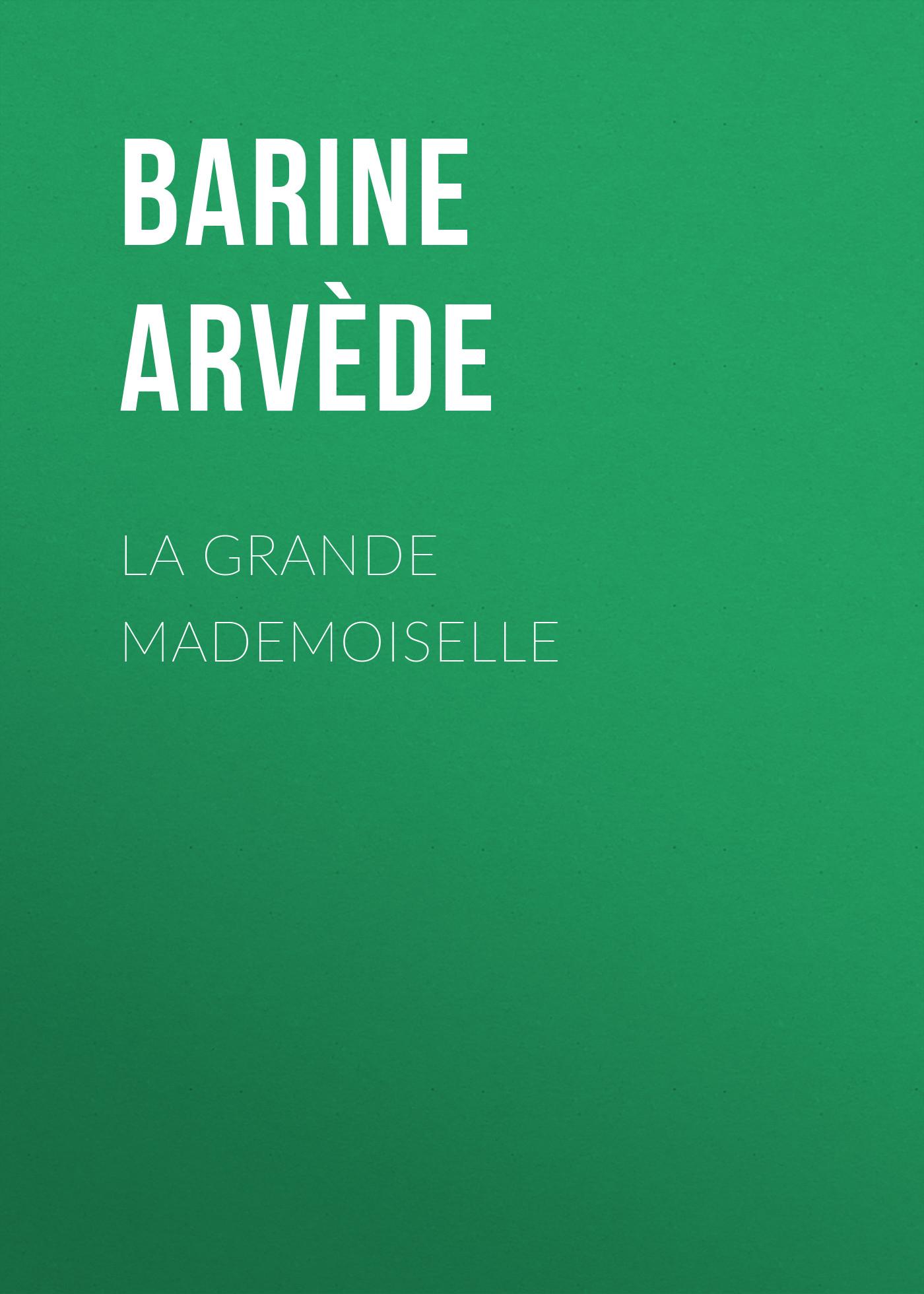 Barine Arvède La Grande Mademoiselle vanessa vale la novia reticente letra grande