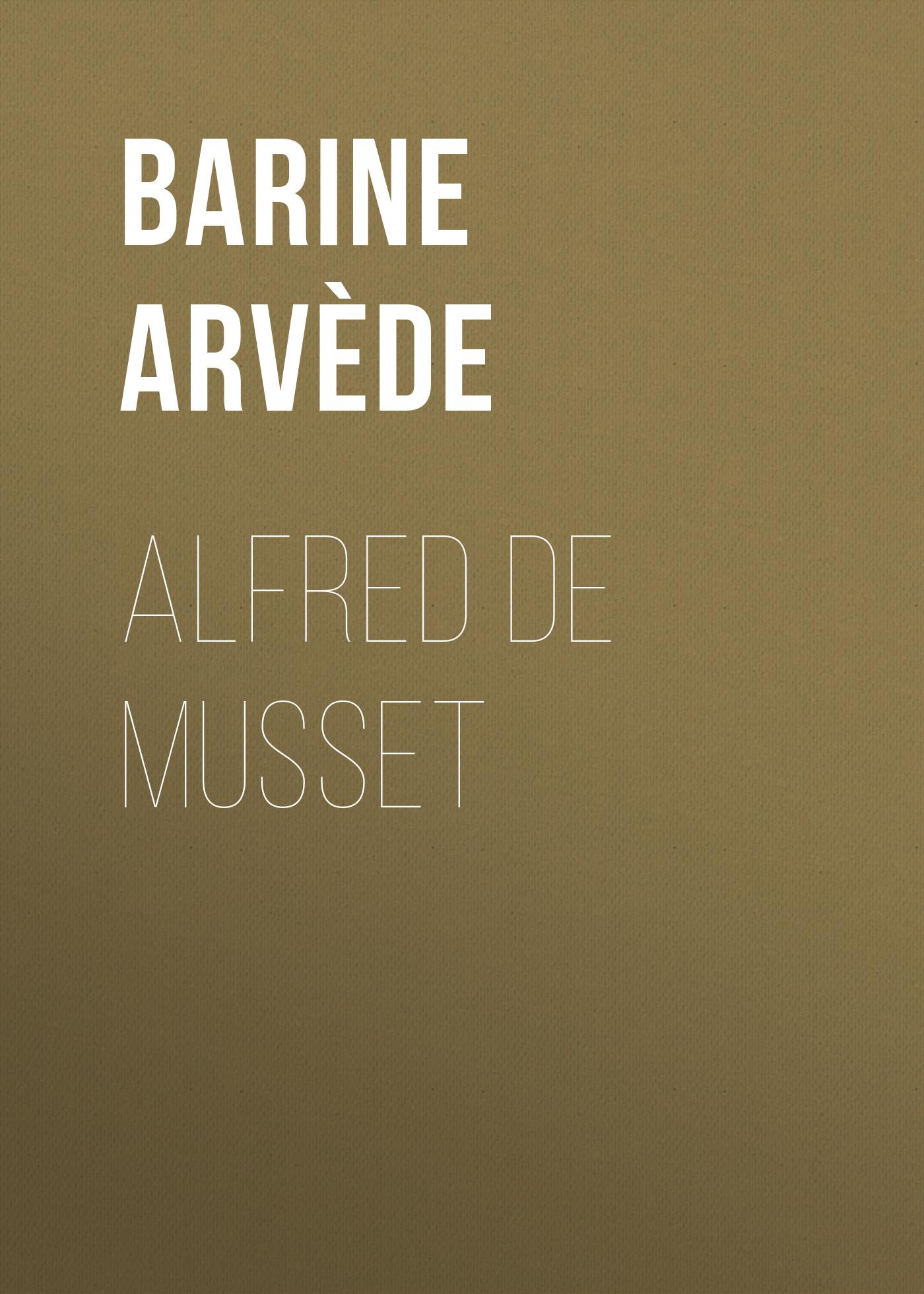 Barine Arvède Alfred de Musset цена и фото