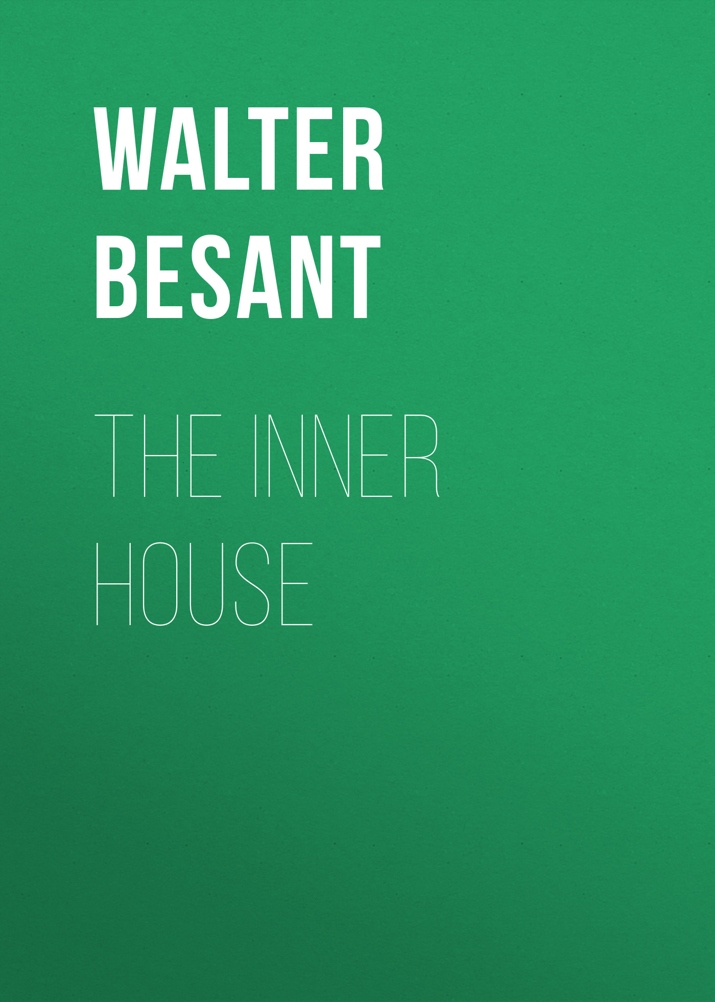 Walter Besant The inner house walter besant for faith and freedom