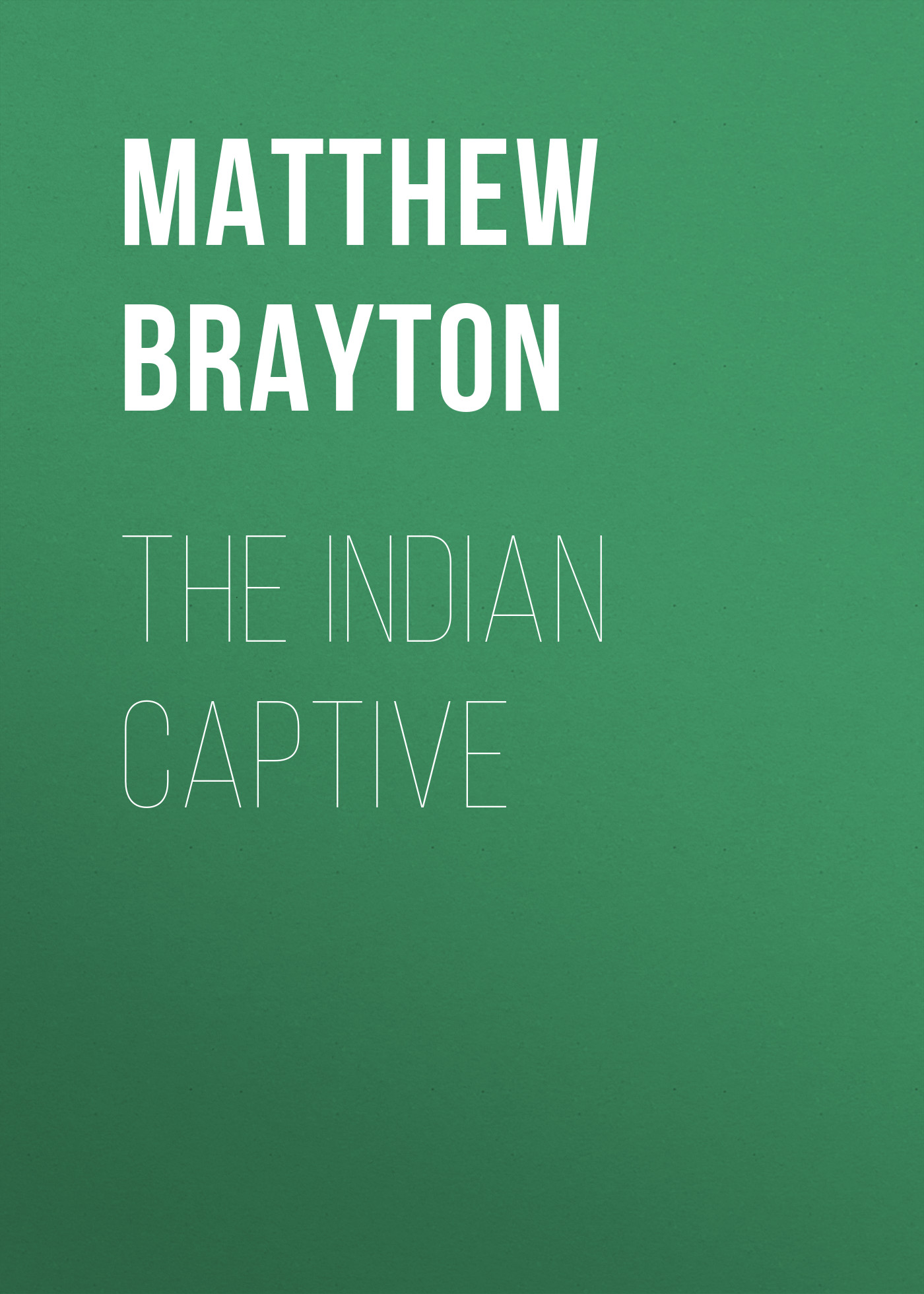 Brayton Matthew The Indian Captive компонентная автоакустика pioneer ts a173ci