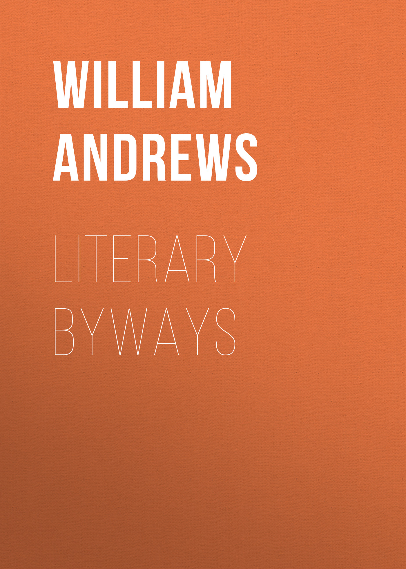 Andrews William Literary Byways katharine lee bates spanish highways and byways