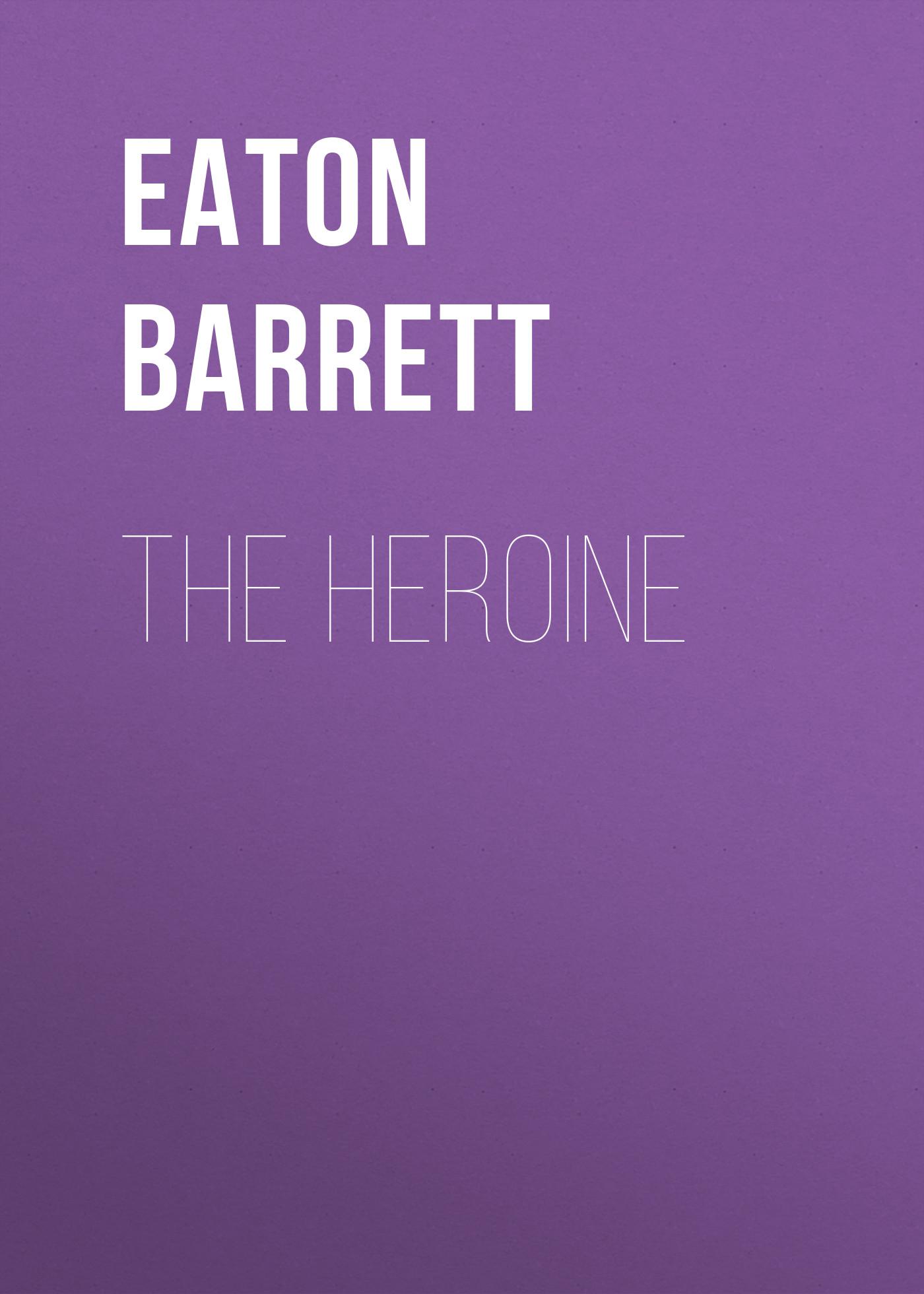 Barrett Eaton Stannard The Heroine barrett eaton stannard the heroine
