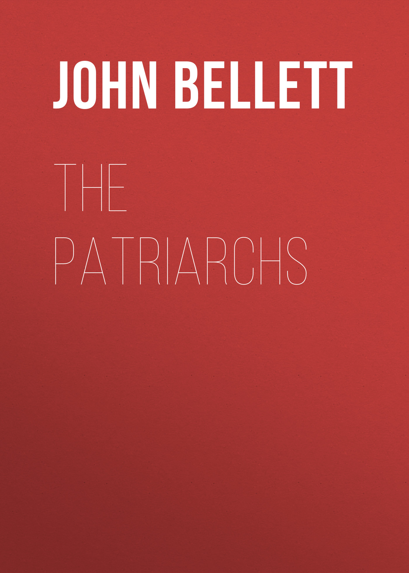 Bellett John Gifford The Patriarchs bellett john gifford the patriarchs