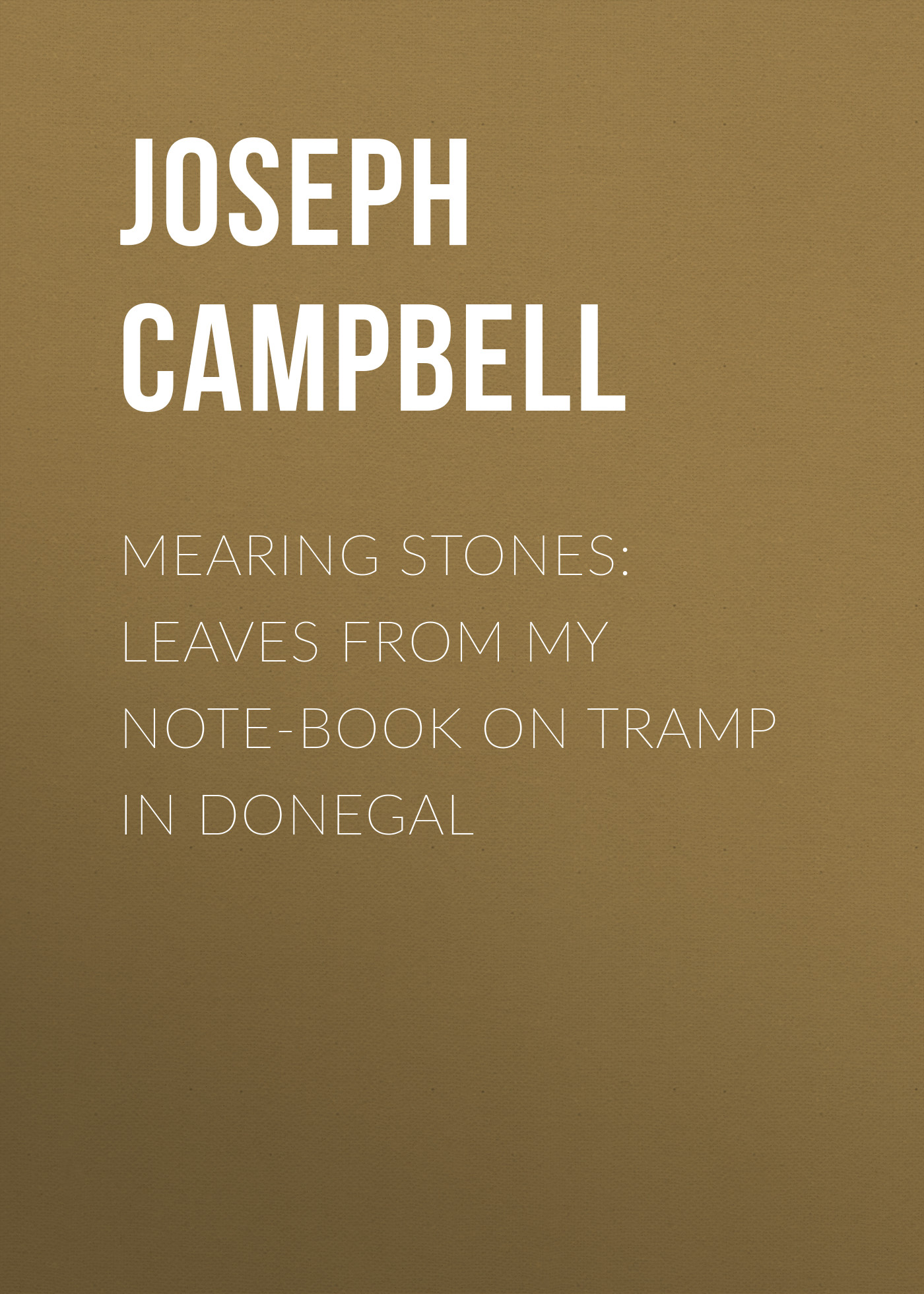Campbell Joseph Mearing Stones: Leaves from My Note-Book on Tramp in Donegal