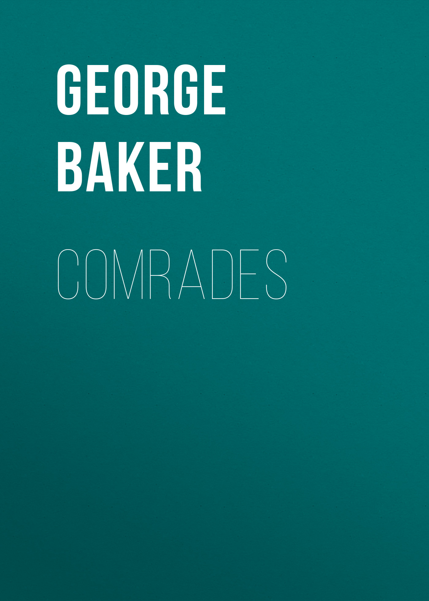 Baker George Melville Comrades наклейки three comrades 2015
