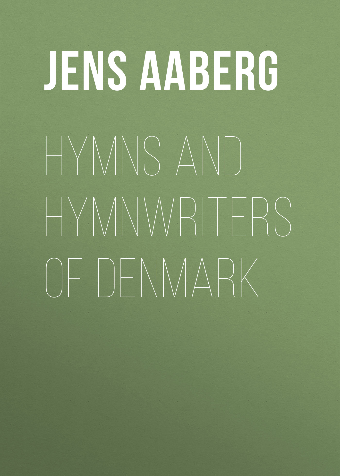 Aaberg Jens Christian Hymns and Hymnwriters of Denmark jens jakobsen pубашка