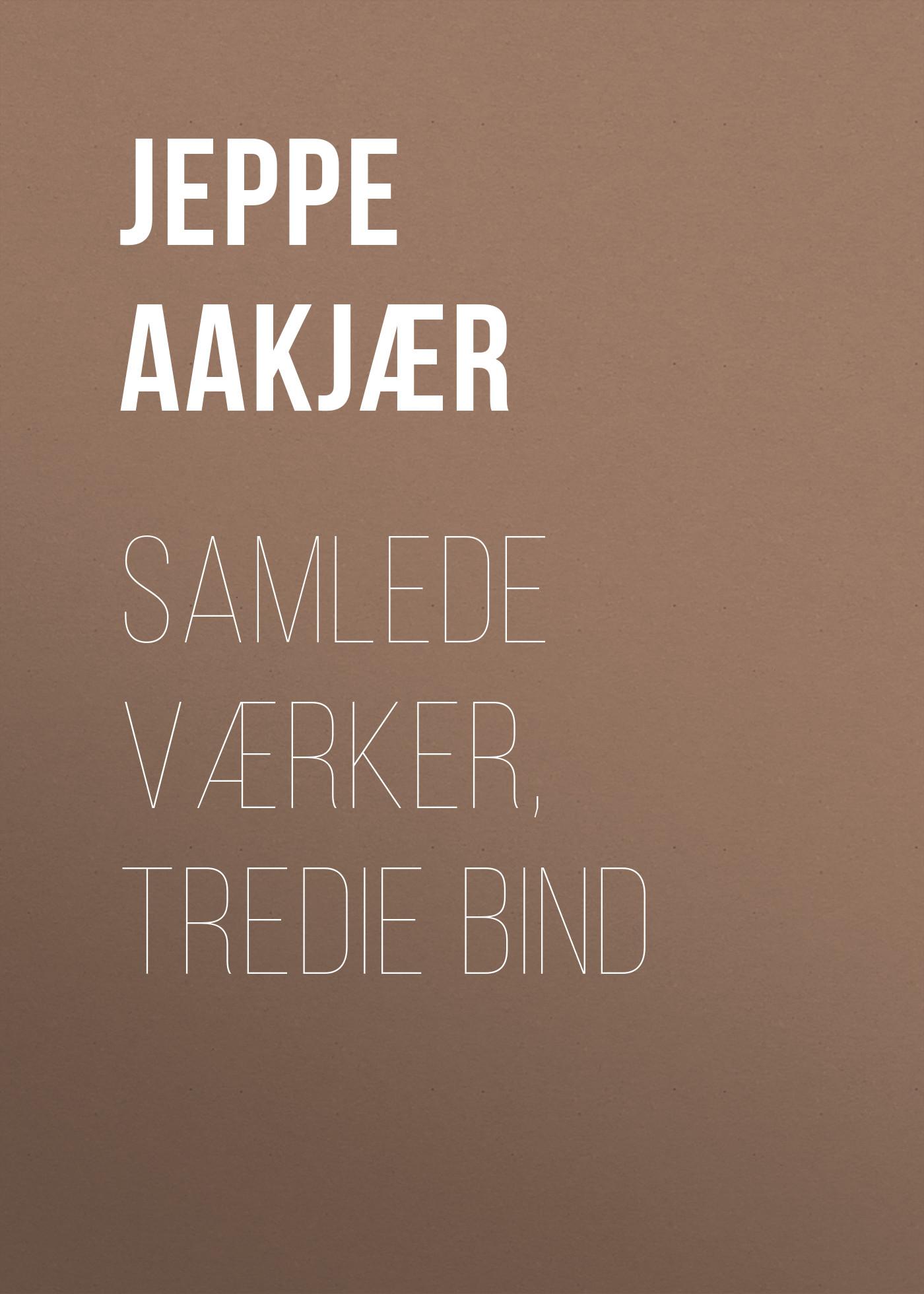 Aakjær Jeppe Samlede Værker, Tredie Bind