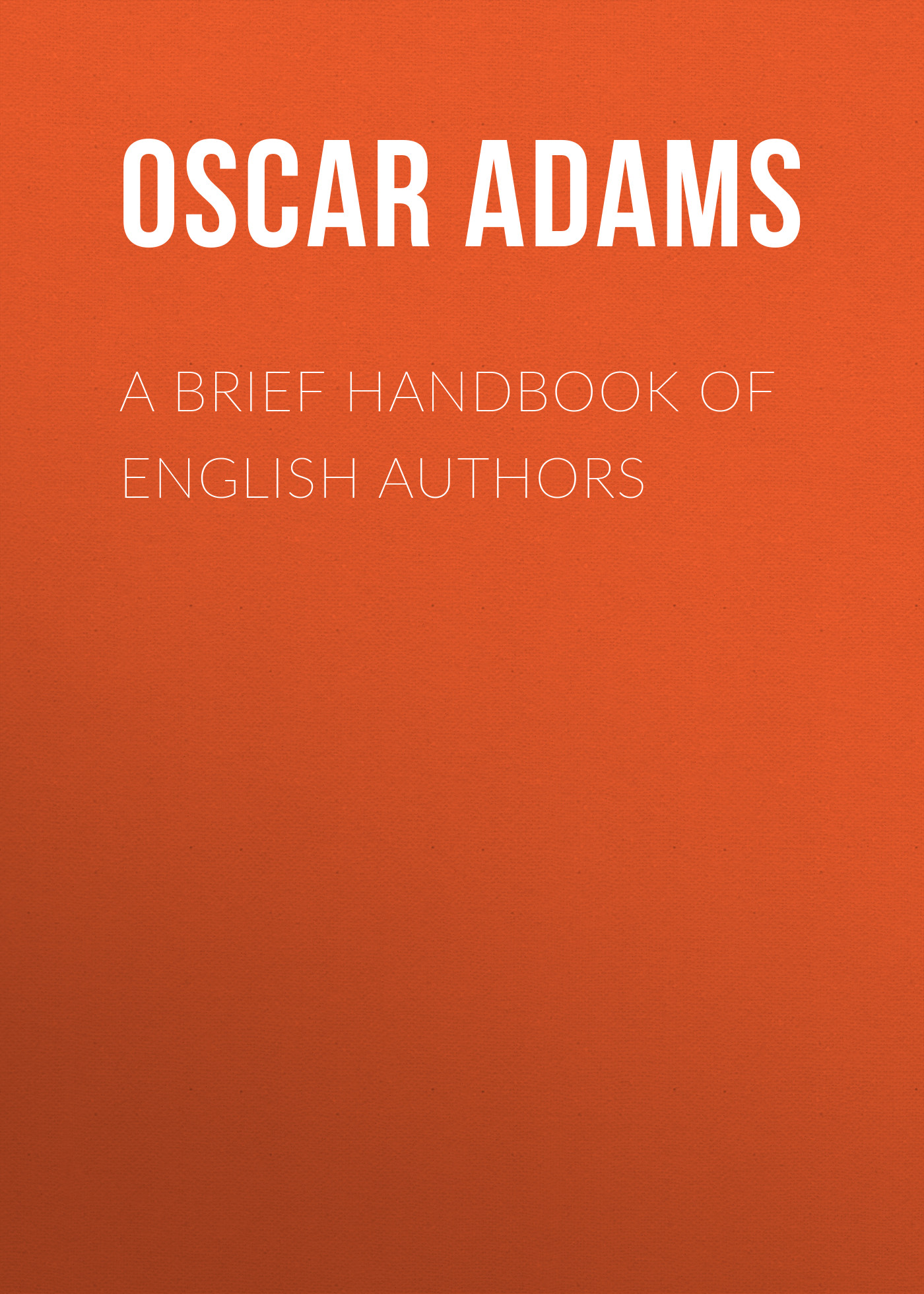 Adams Oscar Fay A Brief Handbook of English Authors hubert razik handbook of asynchronous machines with variable speed isbn 9781118600863