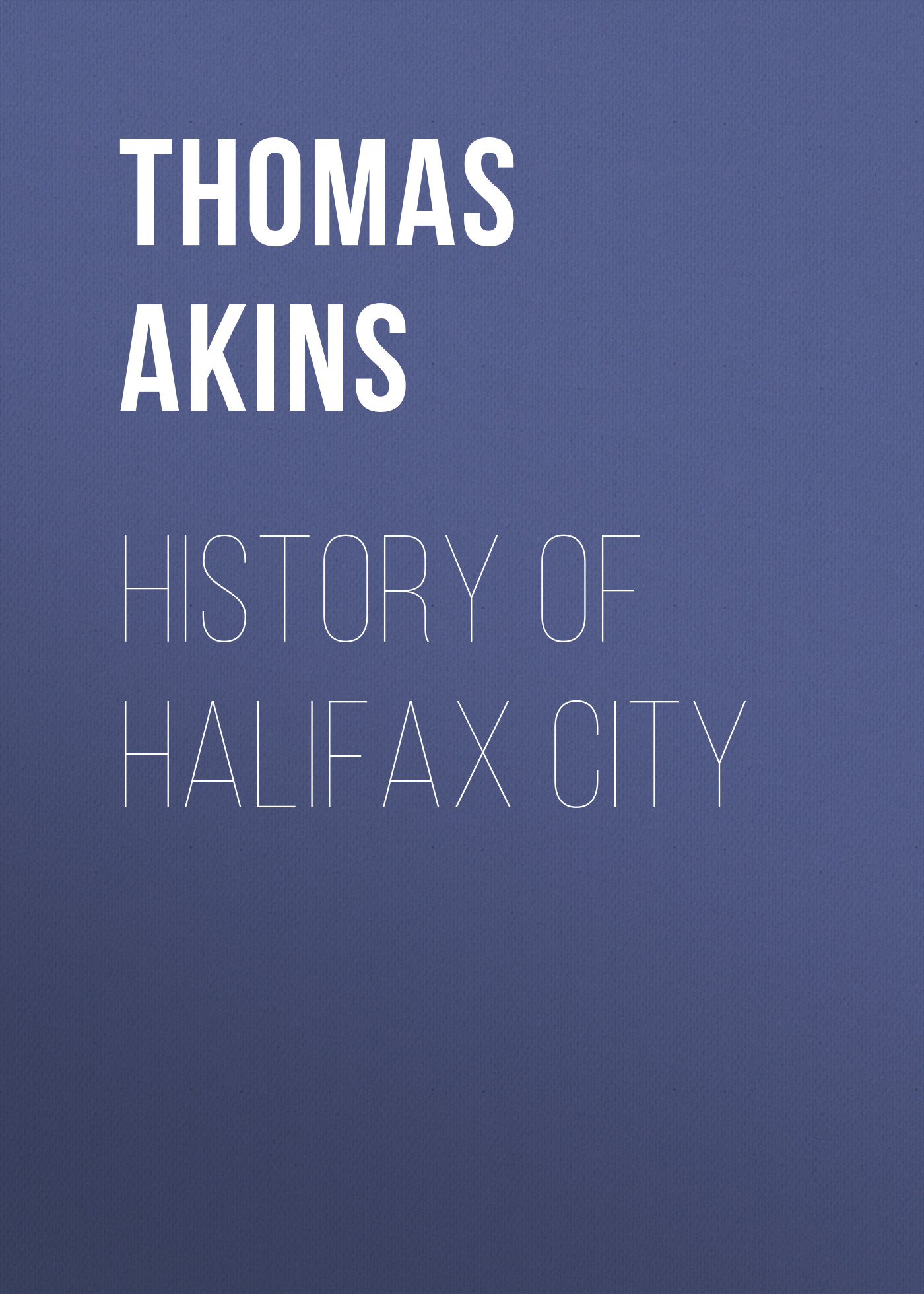 Akins Thomas B. History of Halifax City michael bolton halifax