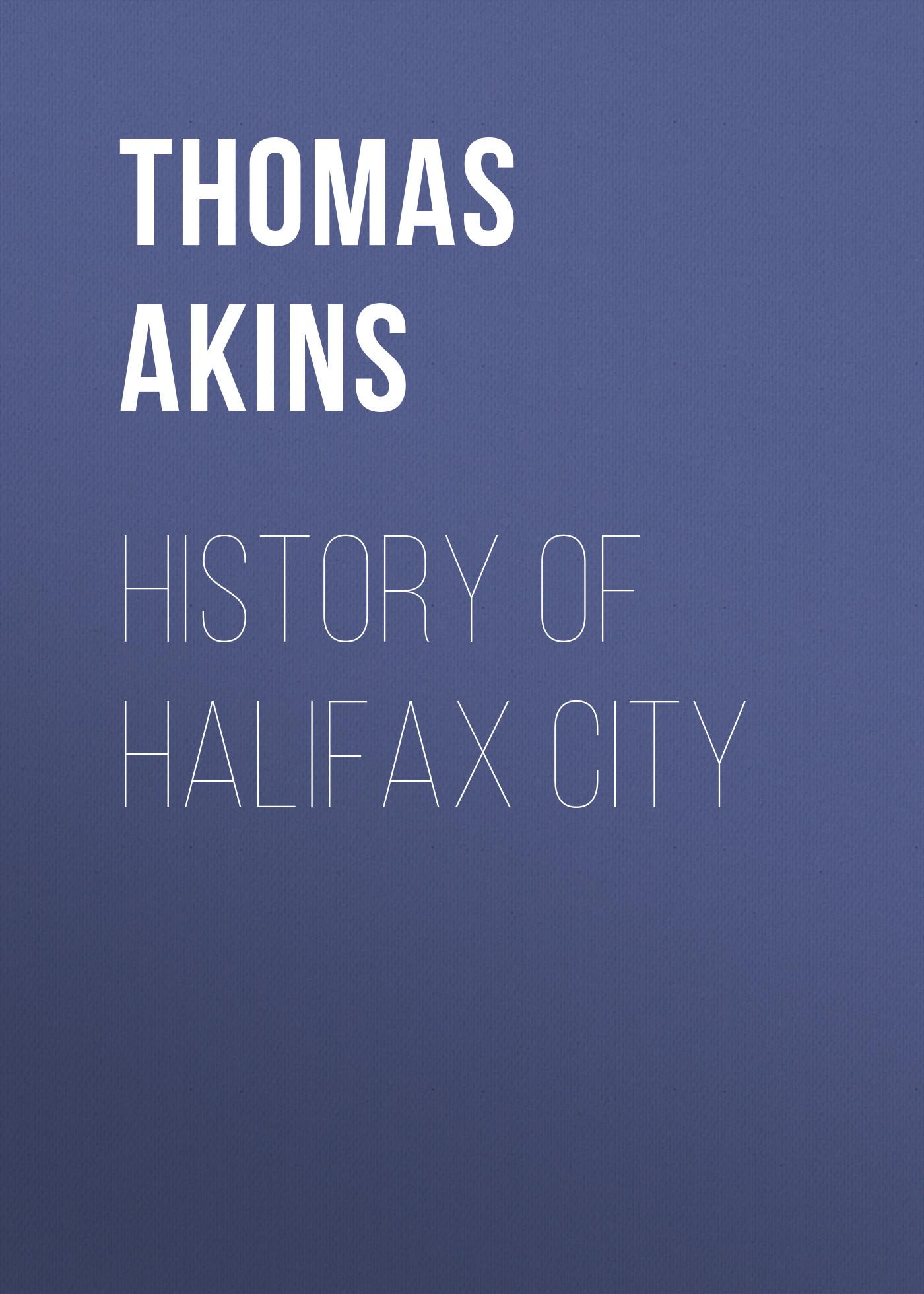 Akins Thomas B. History of Halifax City thomas osborne j pacific eldorado a history of greater california